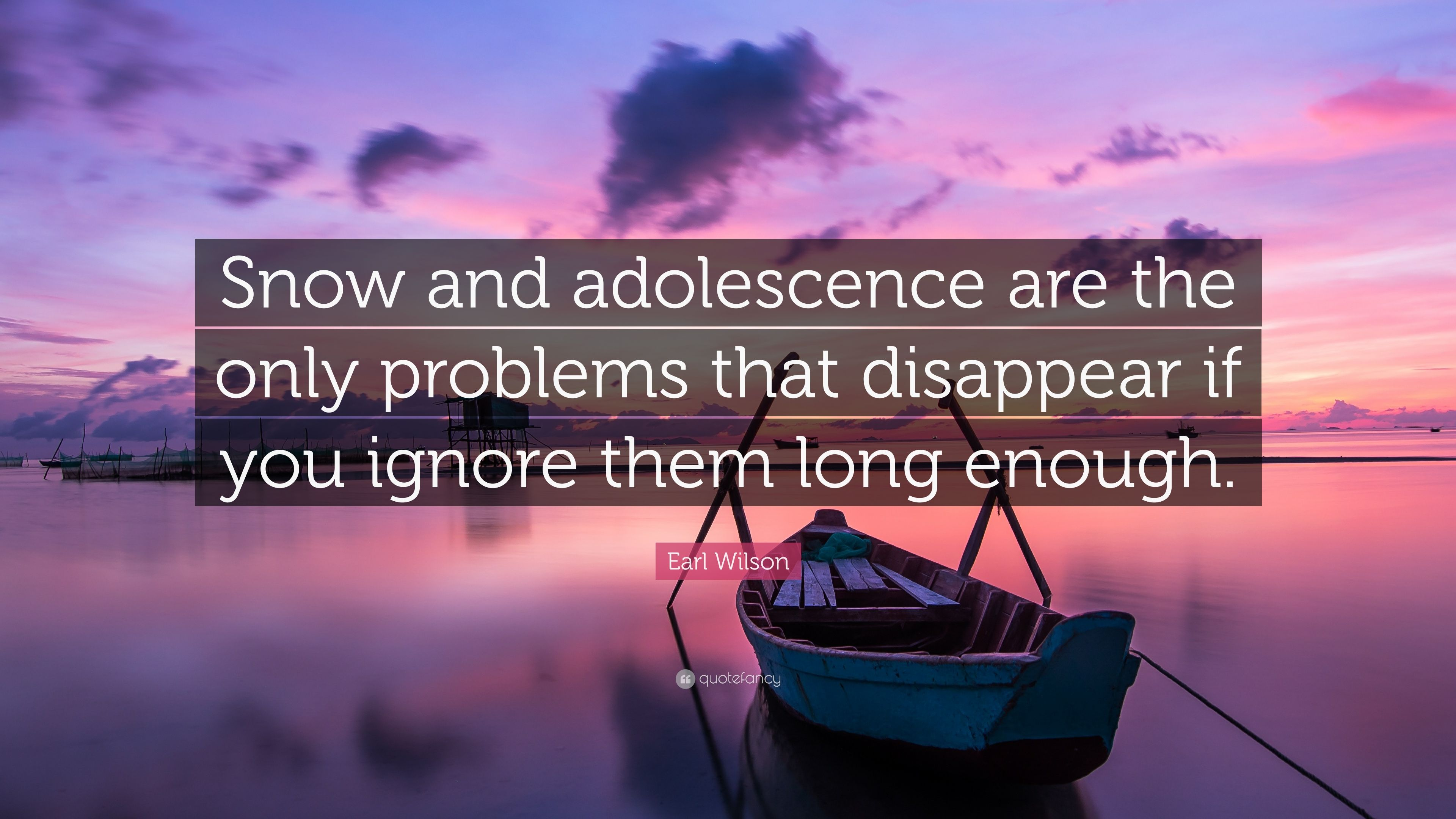 "Earl Wilson Quote: ""Snow And Adolescence Are The Only"