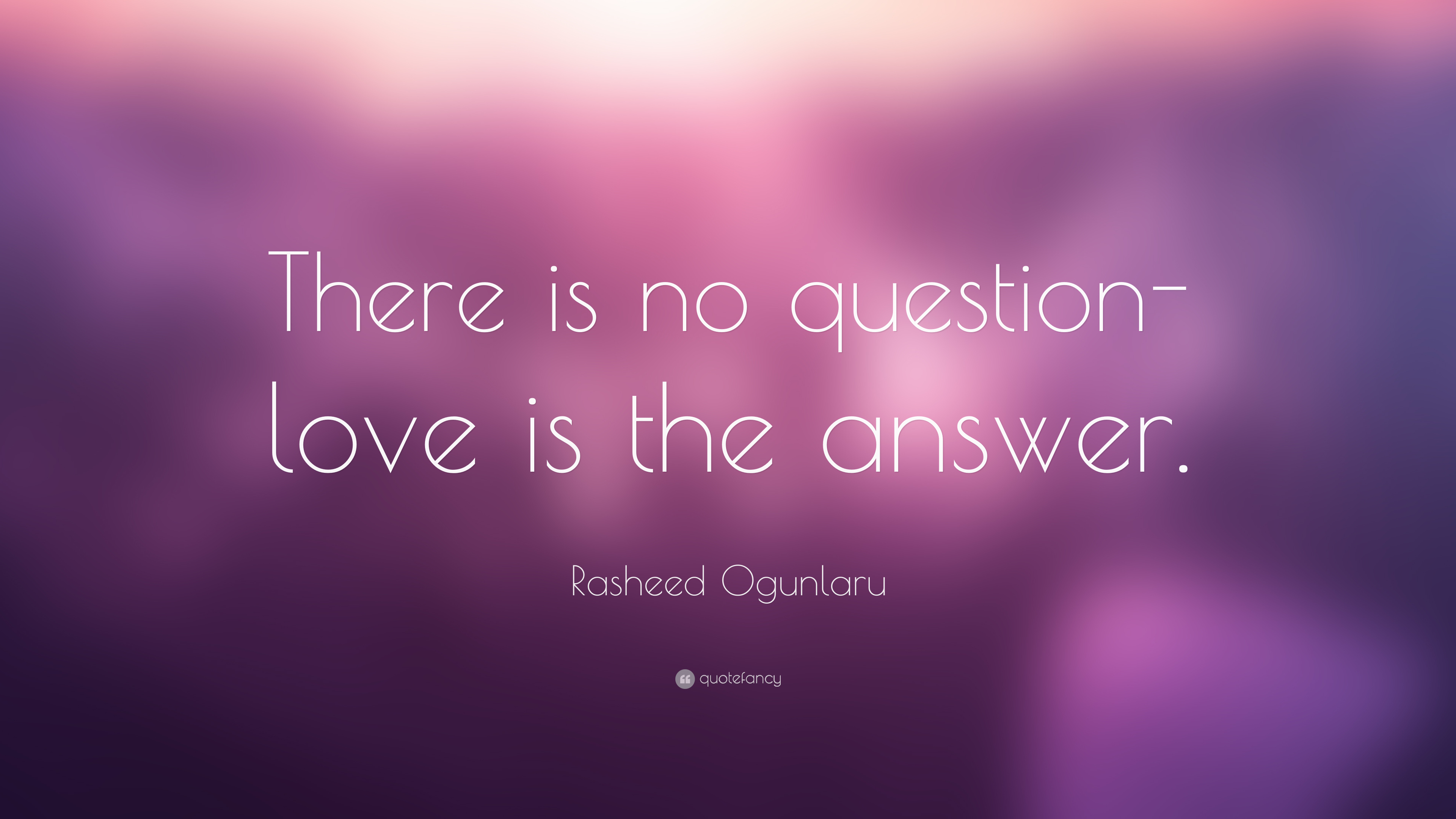 Rasheed Ogunlaru Quote There Is No Question Love Is The Answer