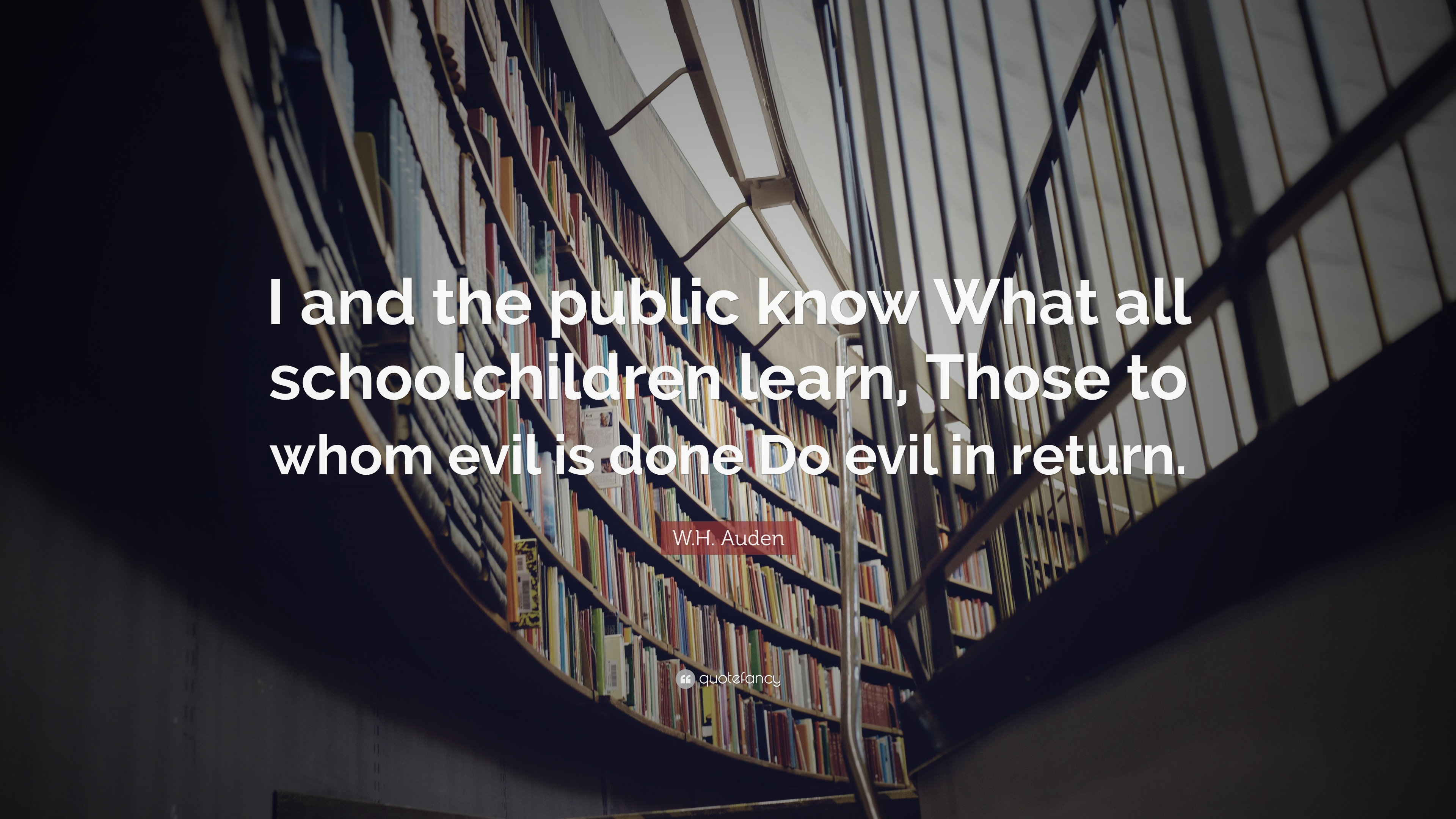 Wh Auden Quote I And The Public Know What All Schoolchildren