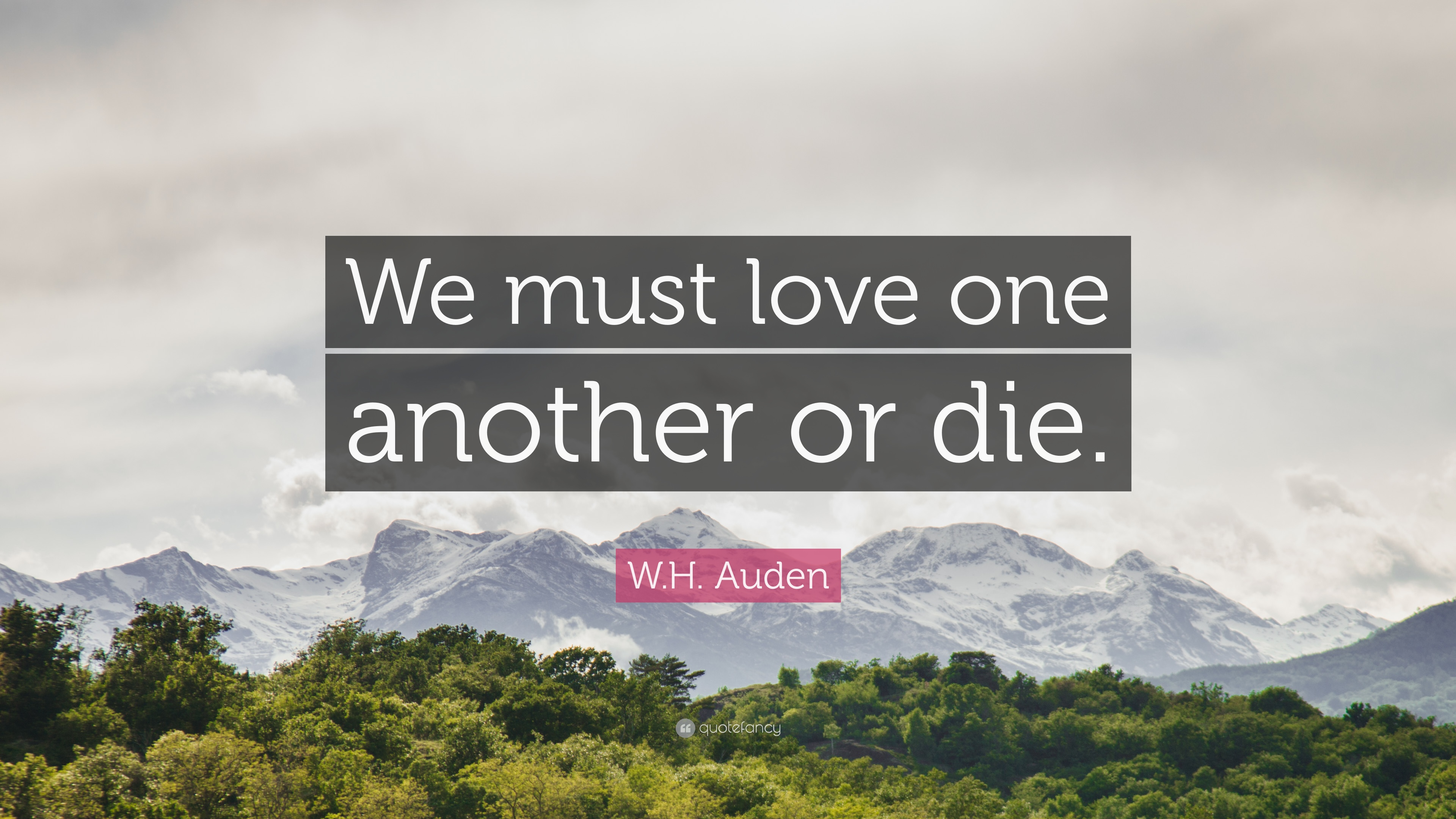 "Love One Another Quotes W.hauden Quote ""We Must Love One Another Or Die."" 12"