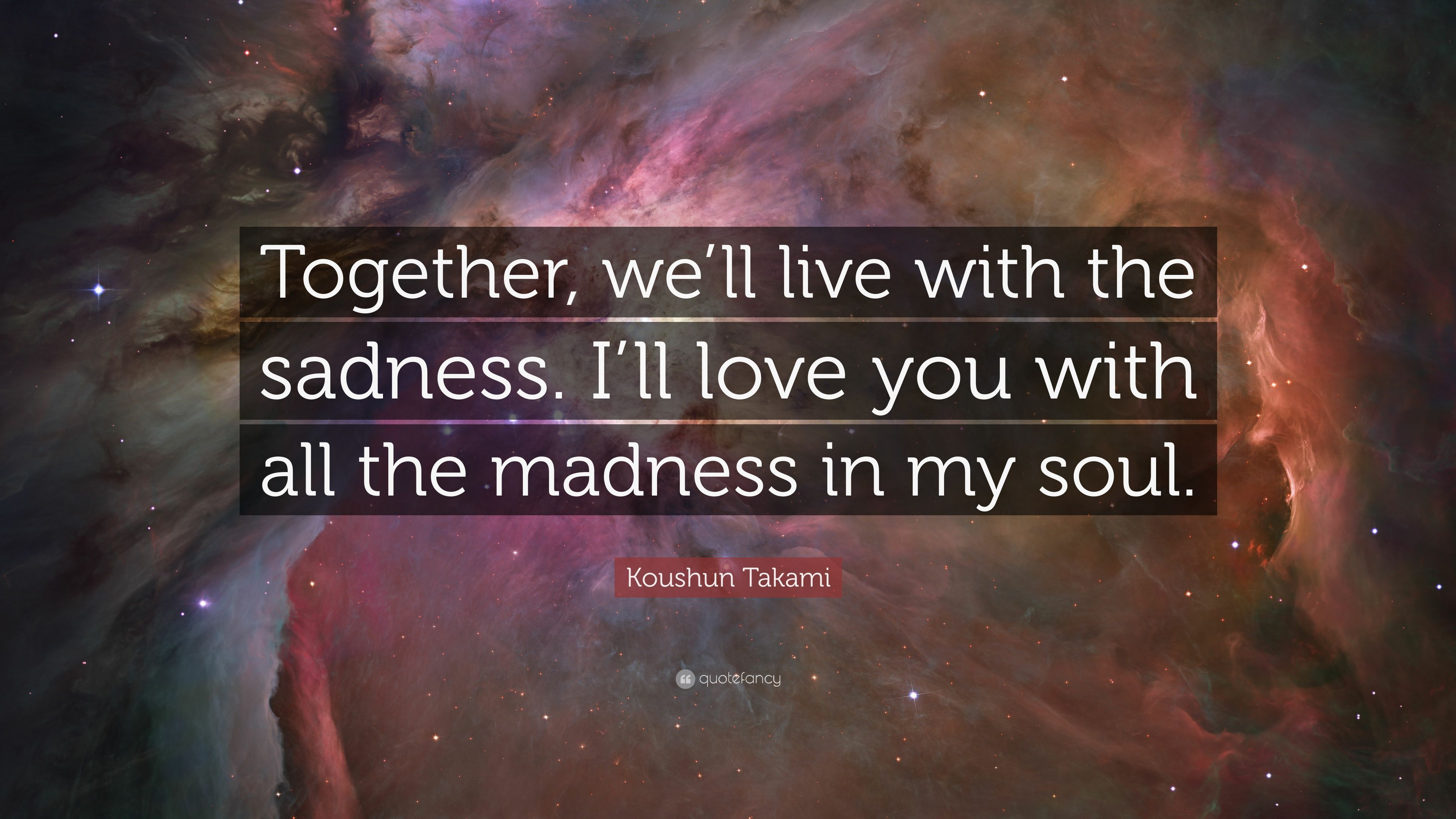 """Koushun Takami Quote: """"Together, we'll live with the sadness"""