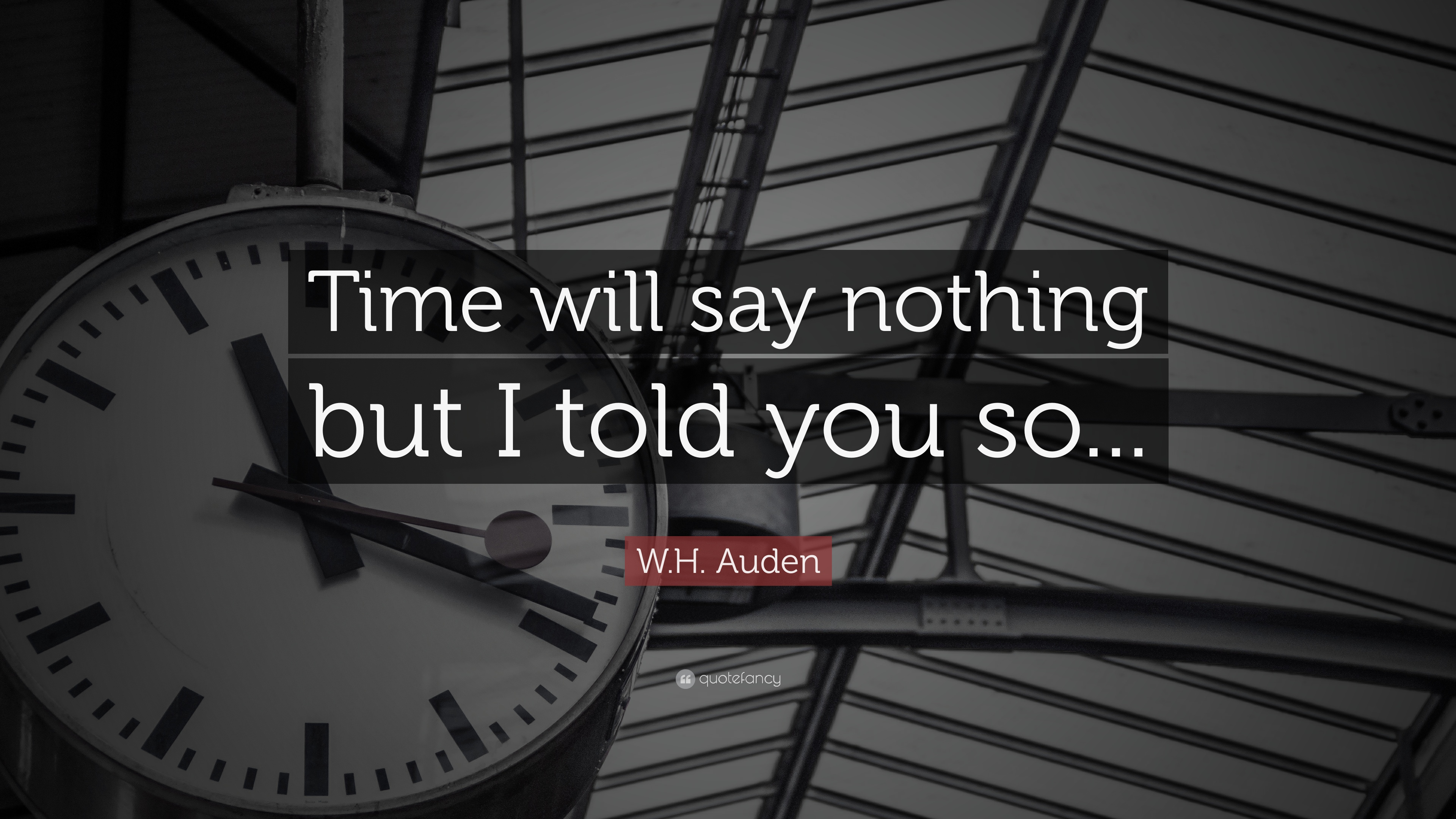 Wh Auden Quote Time Will Say Nothing But I Told You So 12
