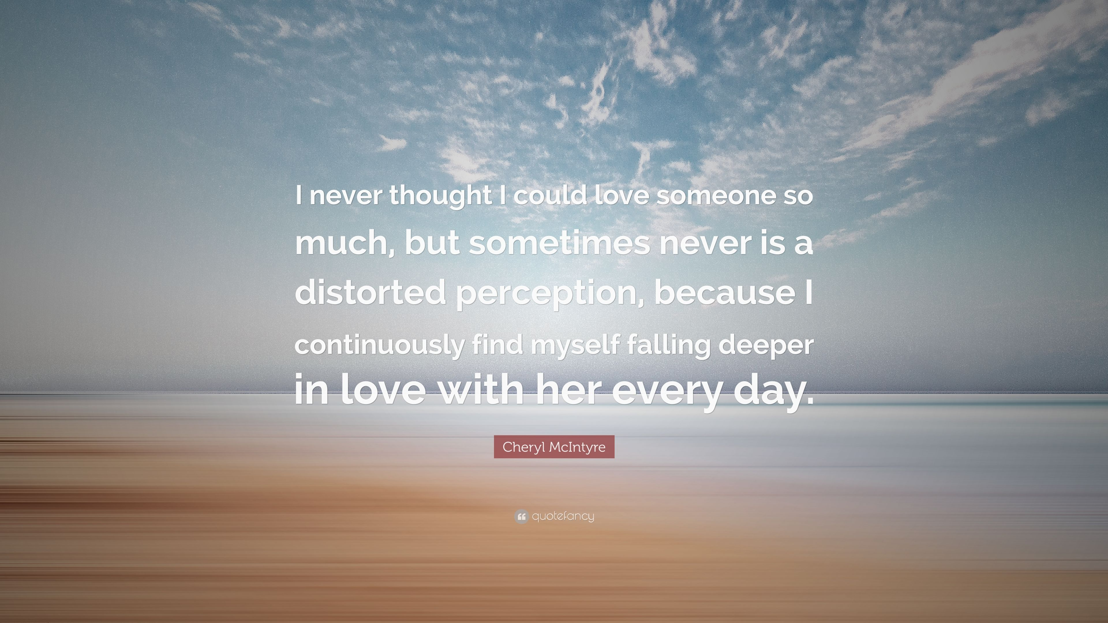 Cheryl Mcintyre Quote I Never Thought I Could Love Someone So Much