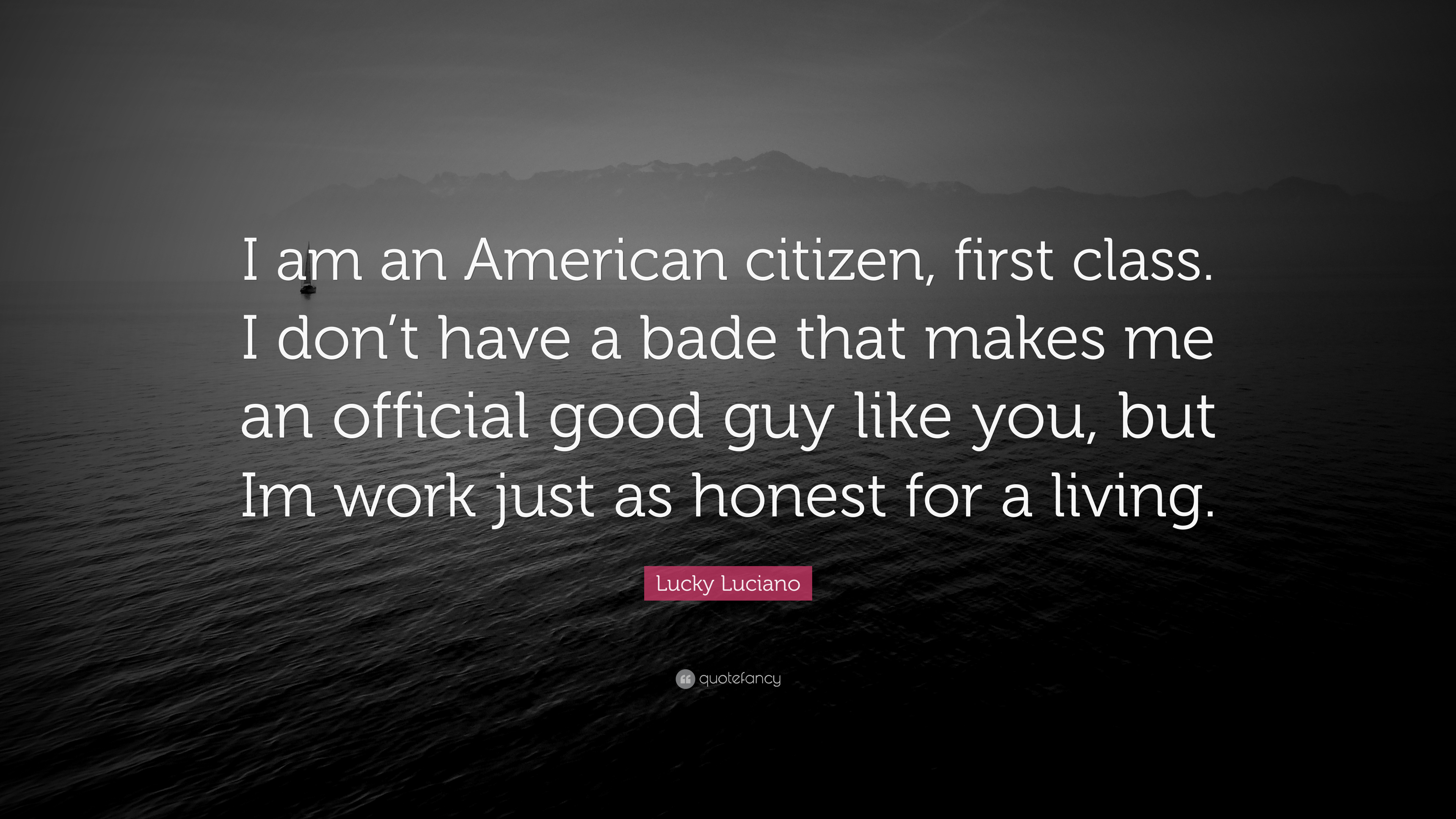 "Lucky Luciano Quote: ""I am an American citizen, first class ..."