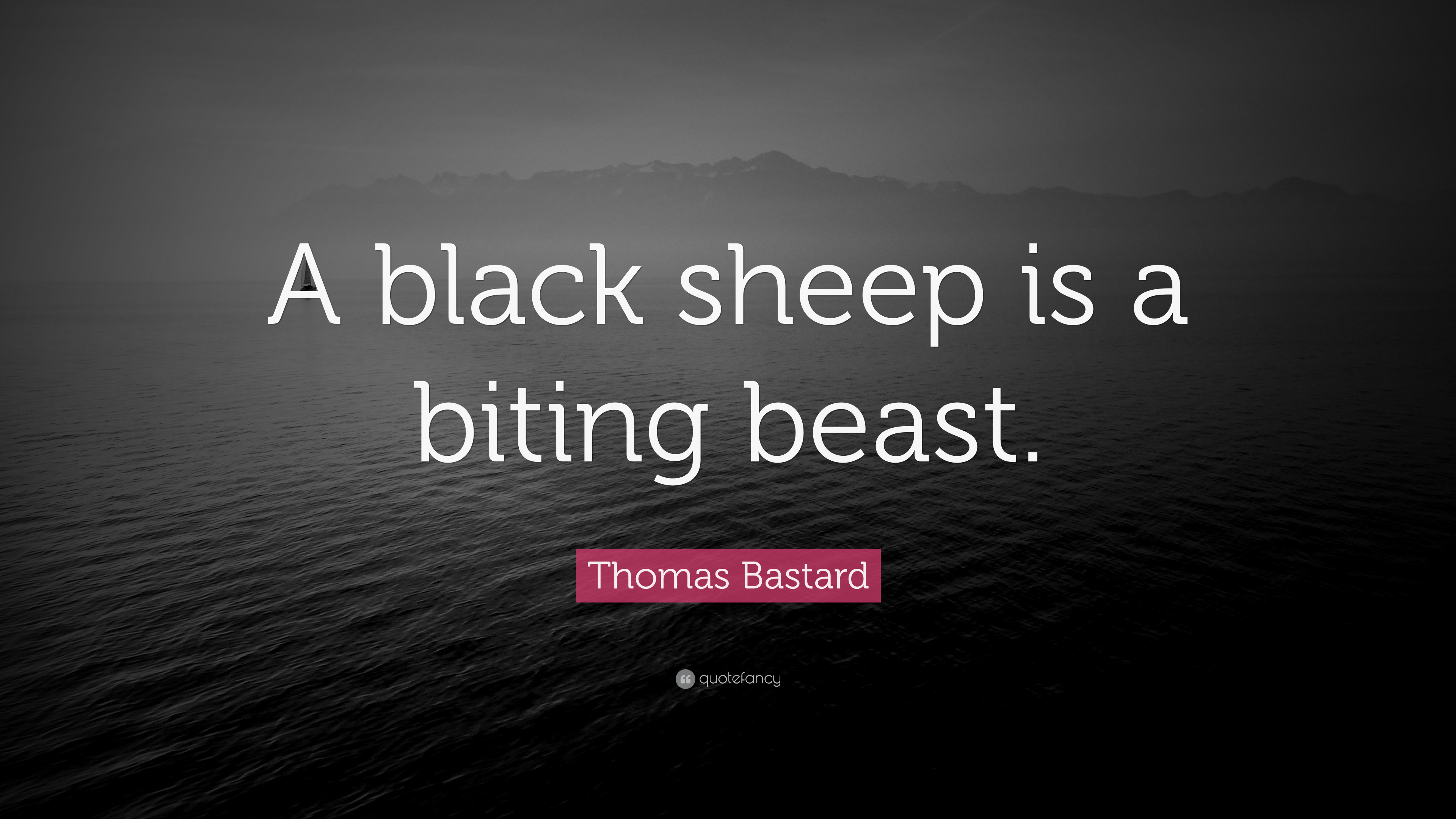 Thomas Bastard Quote A Black Sheep Is A Biting Beast 7
