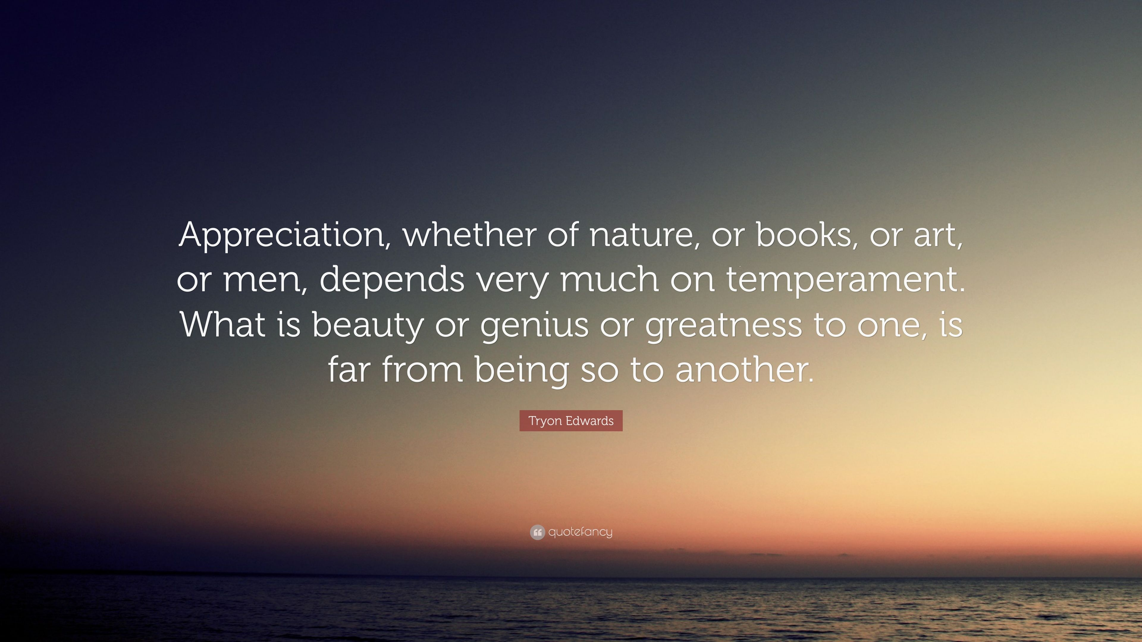 Tryon Edwards Quote Appreciation Whether Of Nature Or Books Or