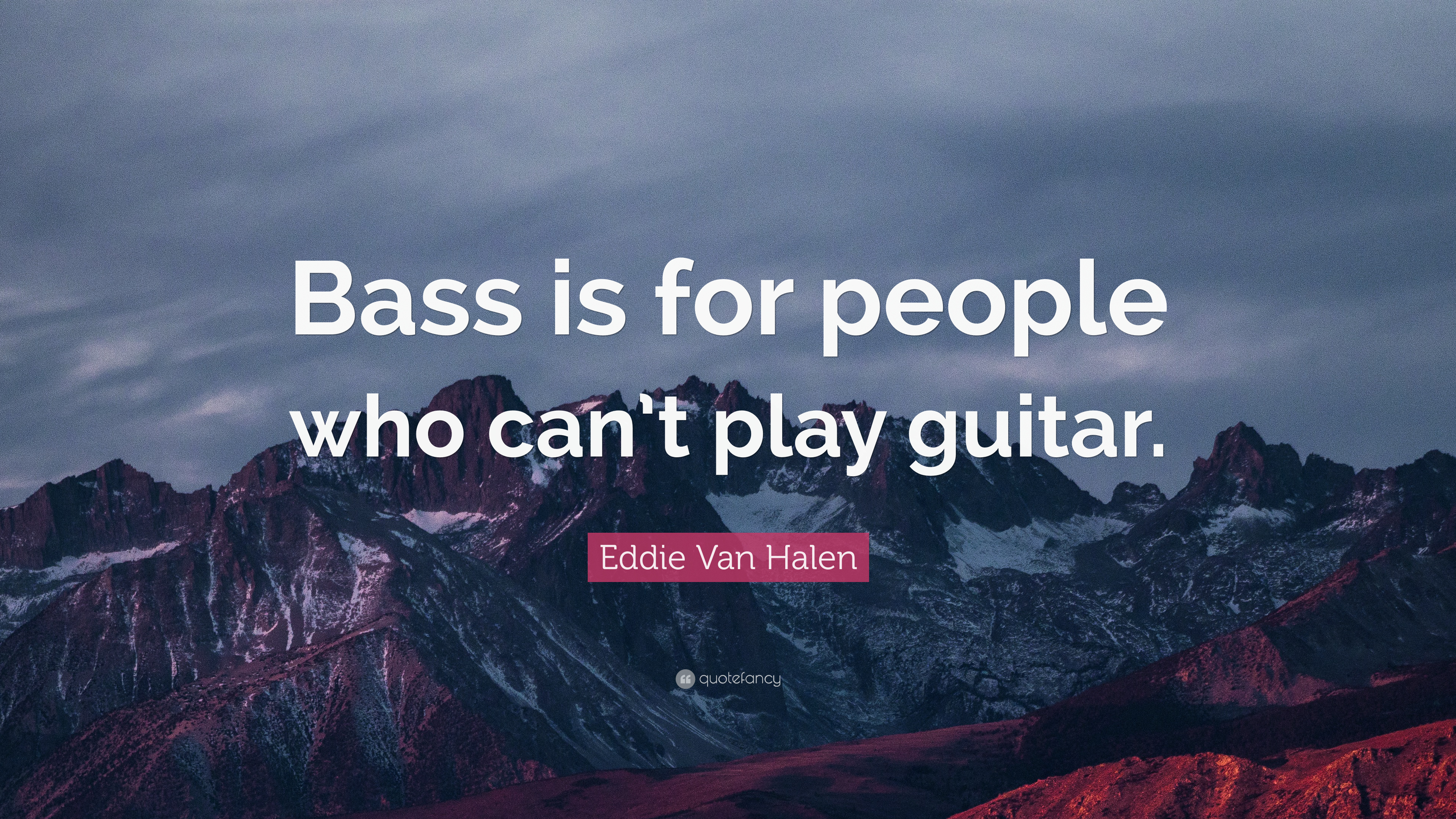 Eddie Van Halen Quote Bass Is For People Who Can T Play Guitar 7 Wallpapers Quotefancy