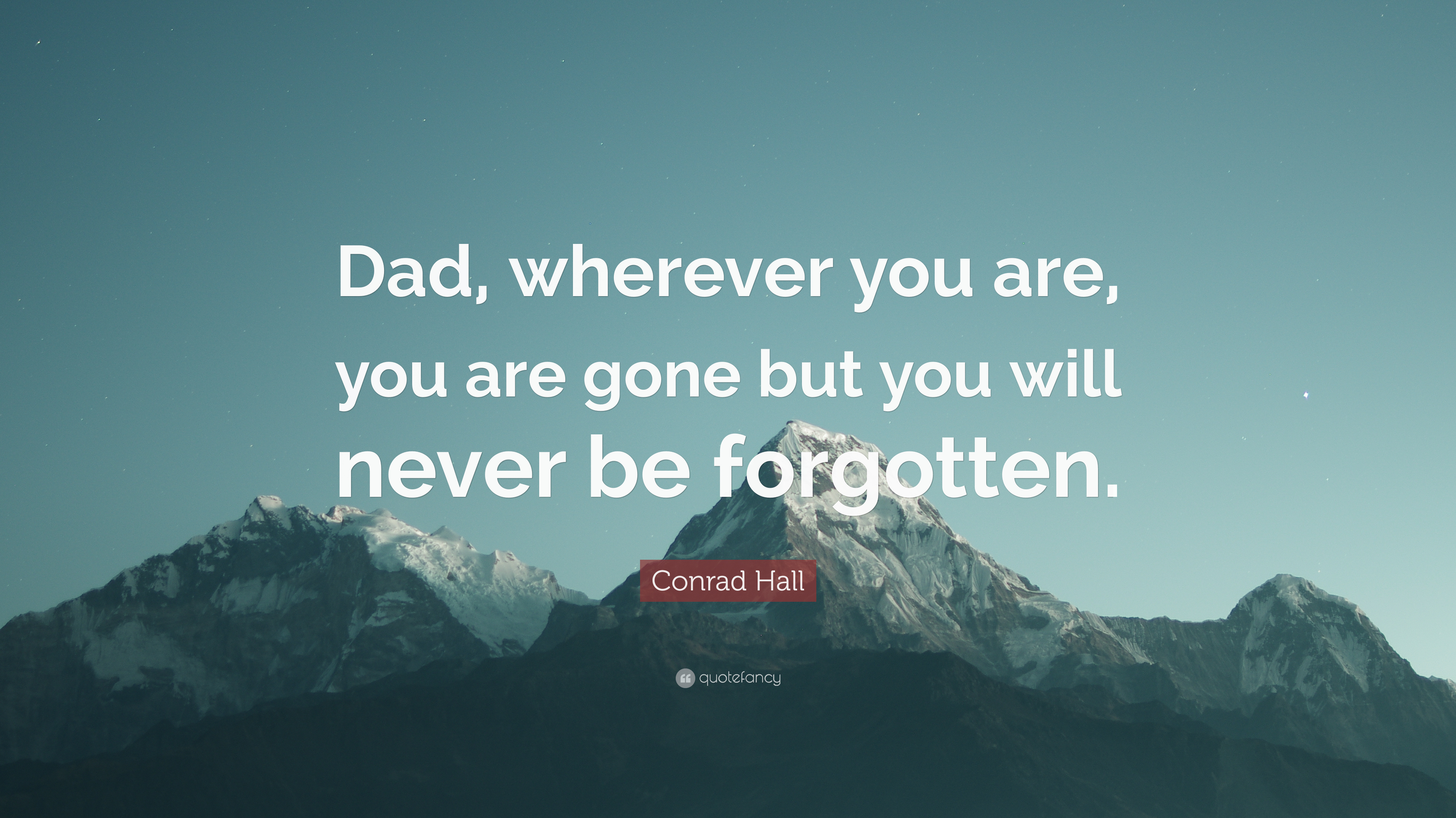 Conrad Hall Quote Dad Wherever You Are You Are Gone But You Will