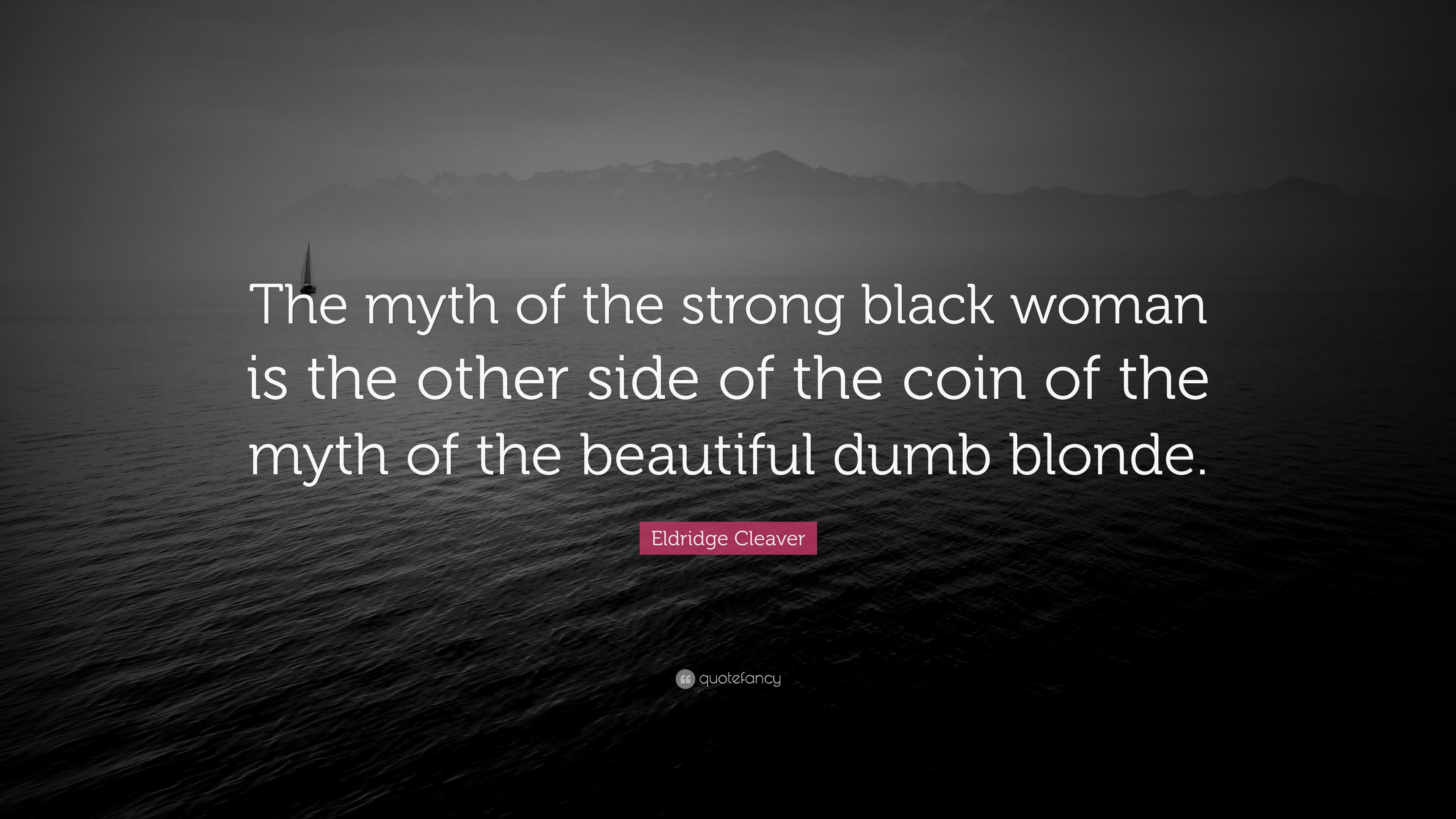 "Quotes About Strong Black Woman Beauteous Eldridge Cleaver Quote ""The Myth Of The Strong Black Woman Is The"