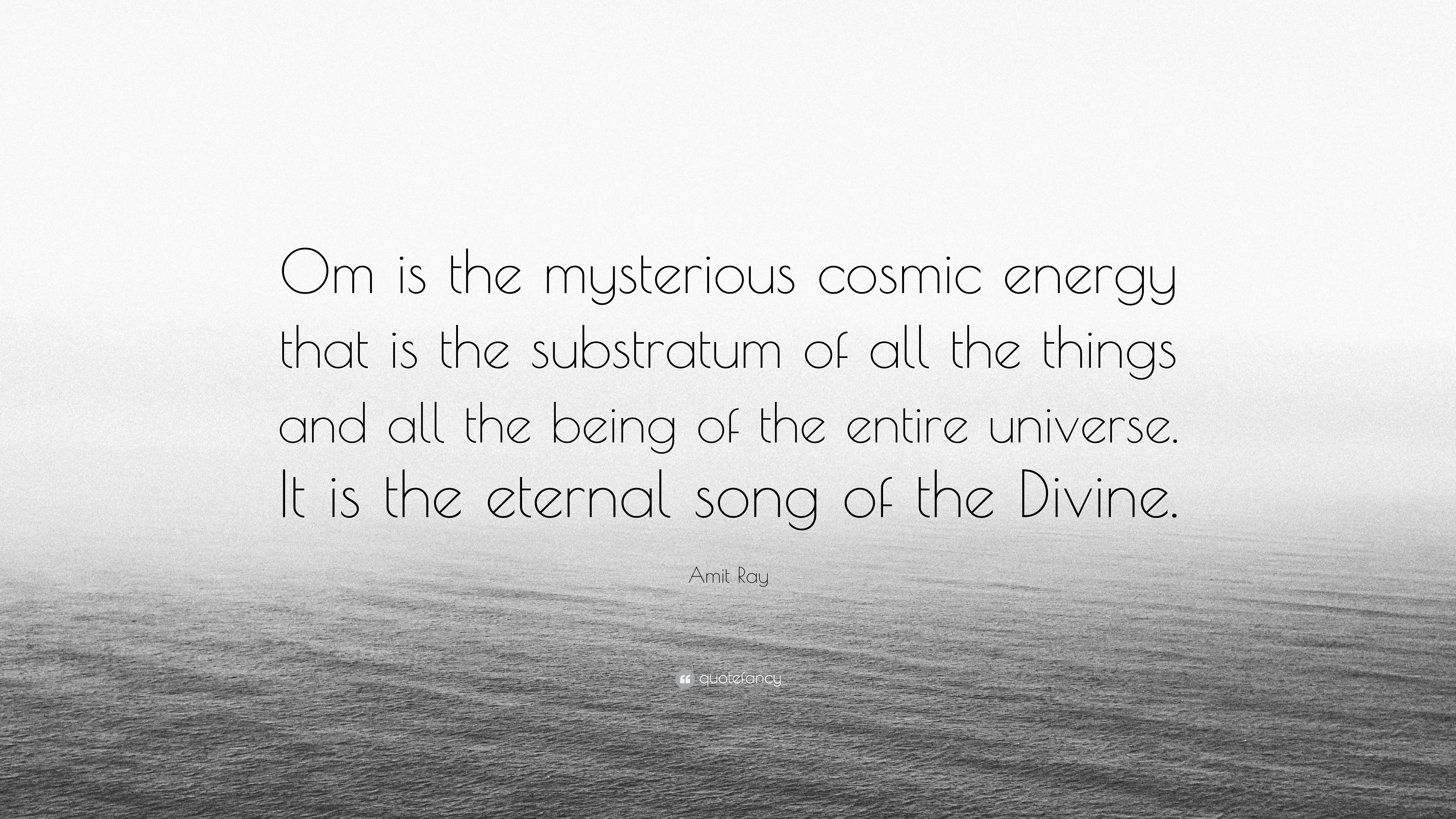 Amit Ray Quote Om Is The Mysterious Cosmic Energy That Is The