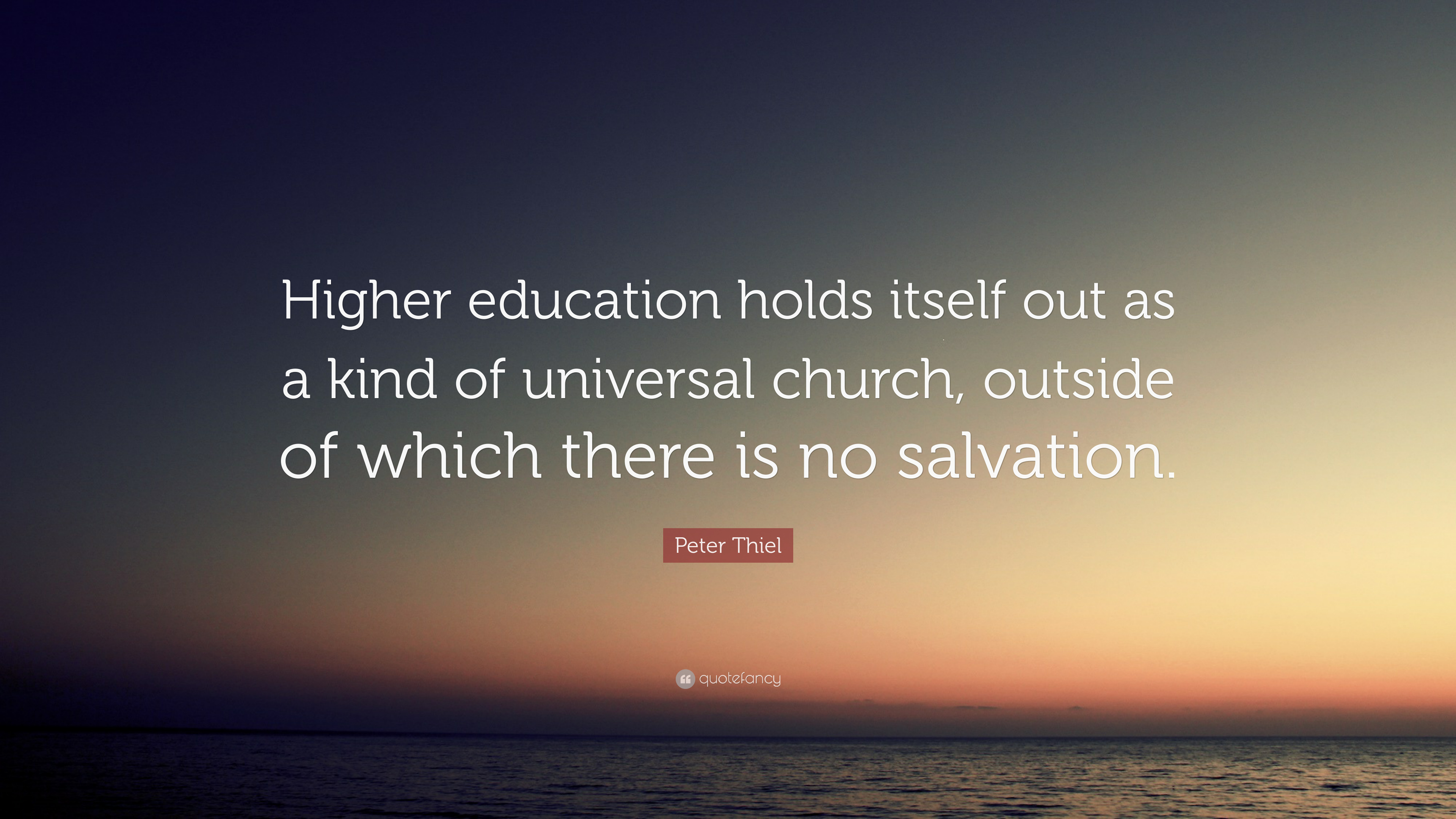 Peter Thiel Quote Higher Education Holds Itself Out As A Kind Of