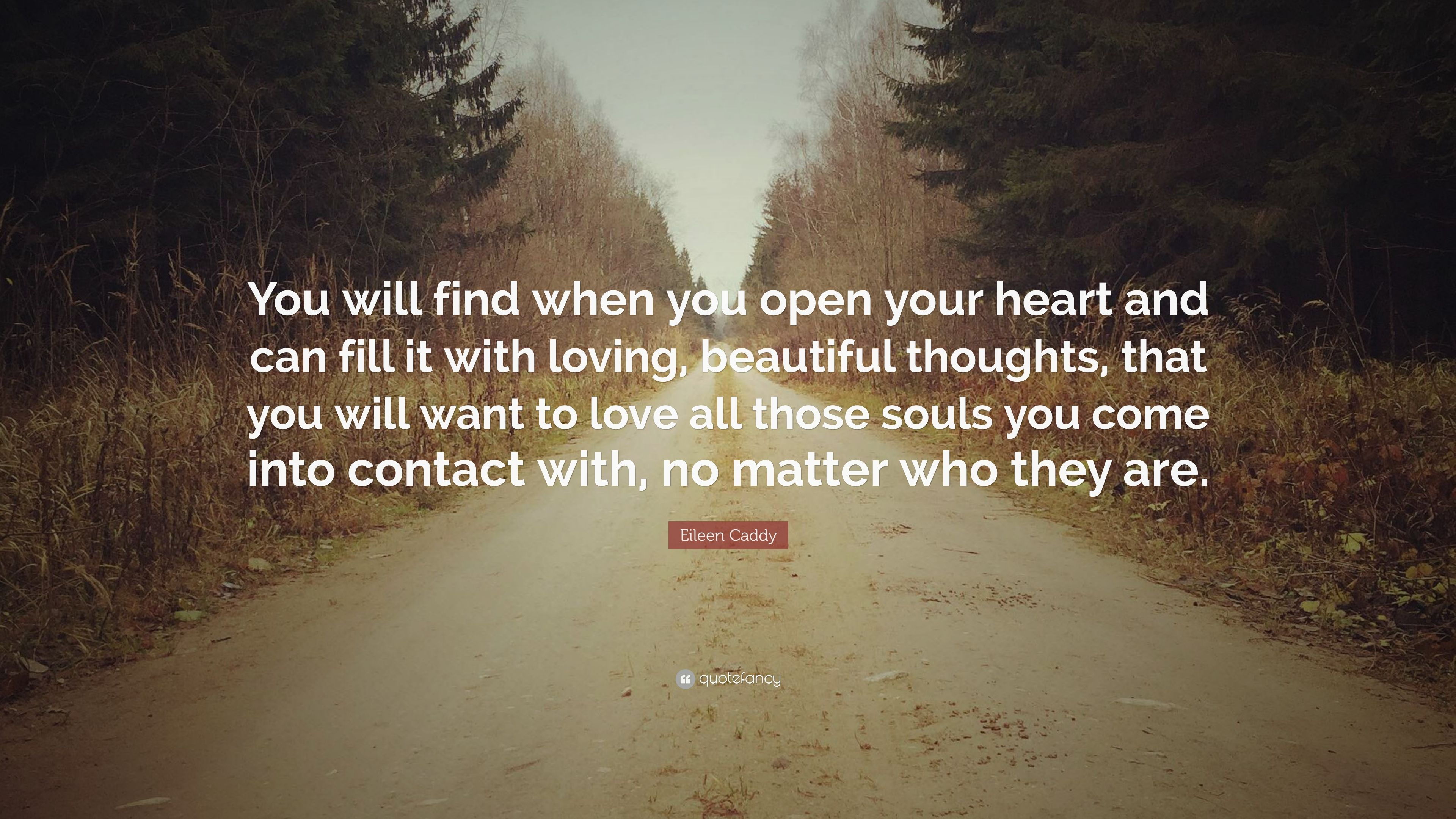 Eileen Caddy Quote You Will Find When You Open Your Heart And Can