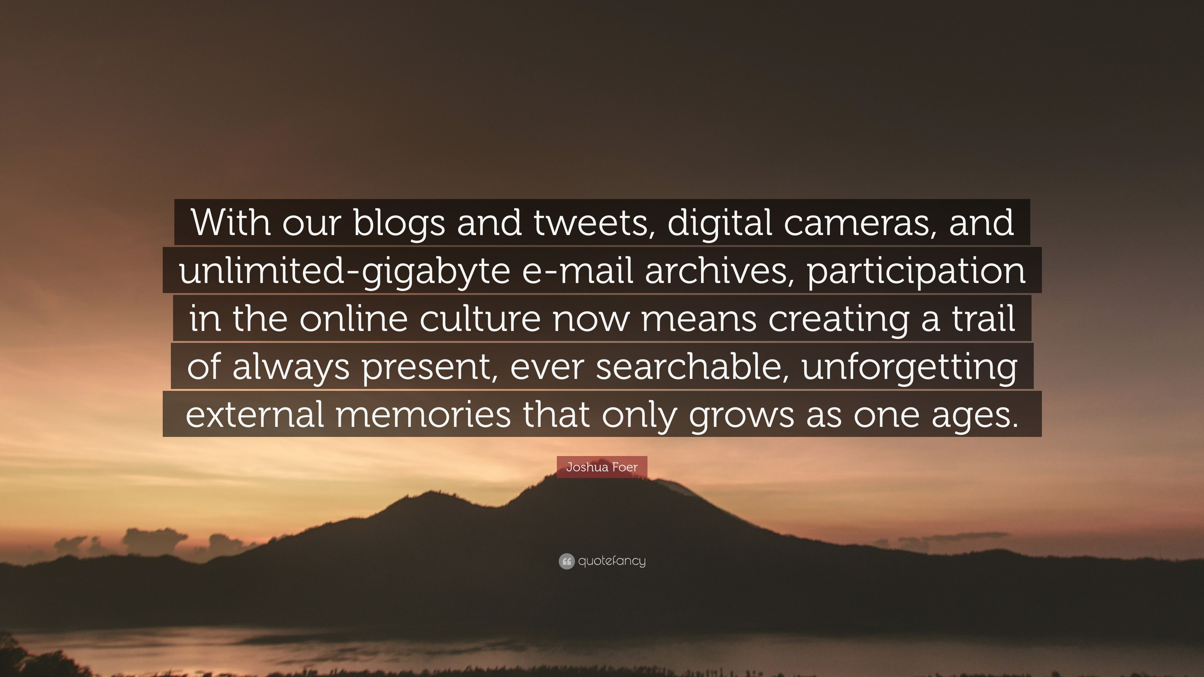 Joshua Foer Quote: U201cWith Our Blogs And Tweets, Digital Cameras, And  Unlimited