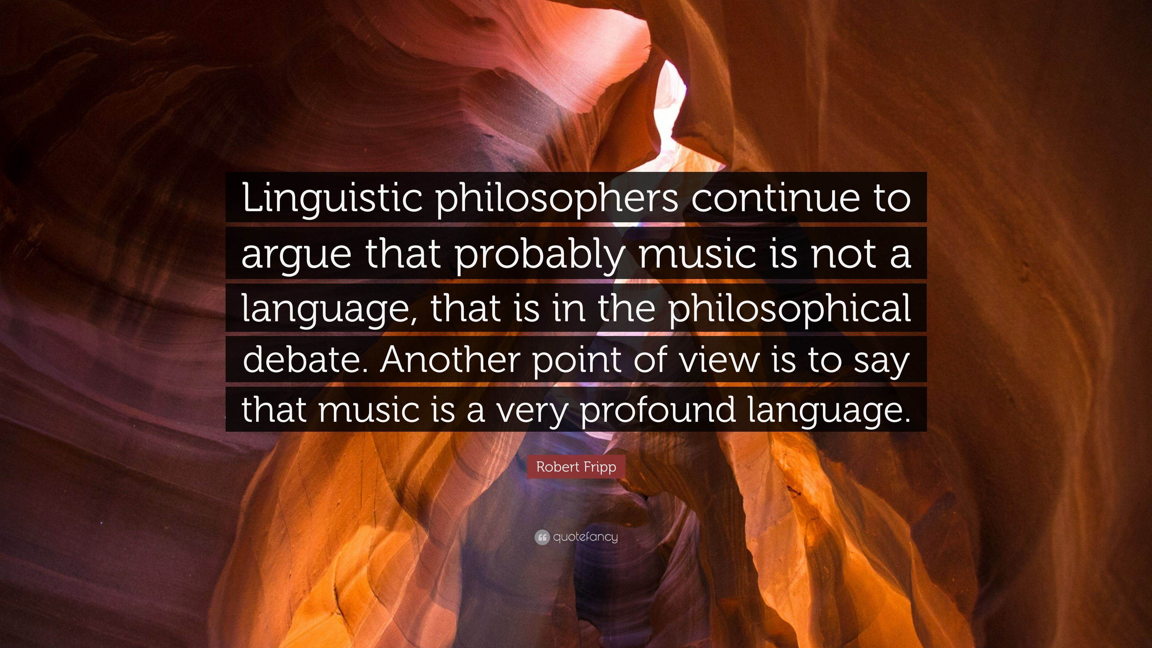 """Robert Fripp Quote: """"Linguistic philosophers continue to"""