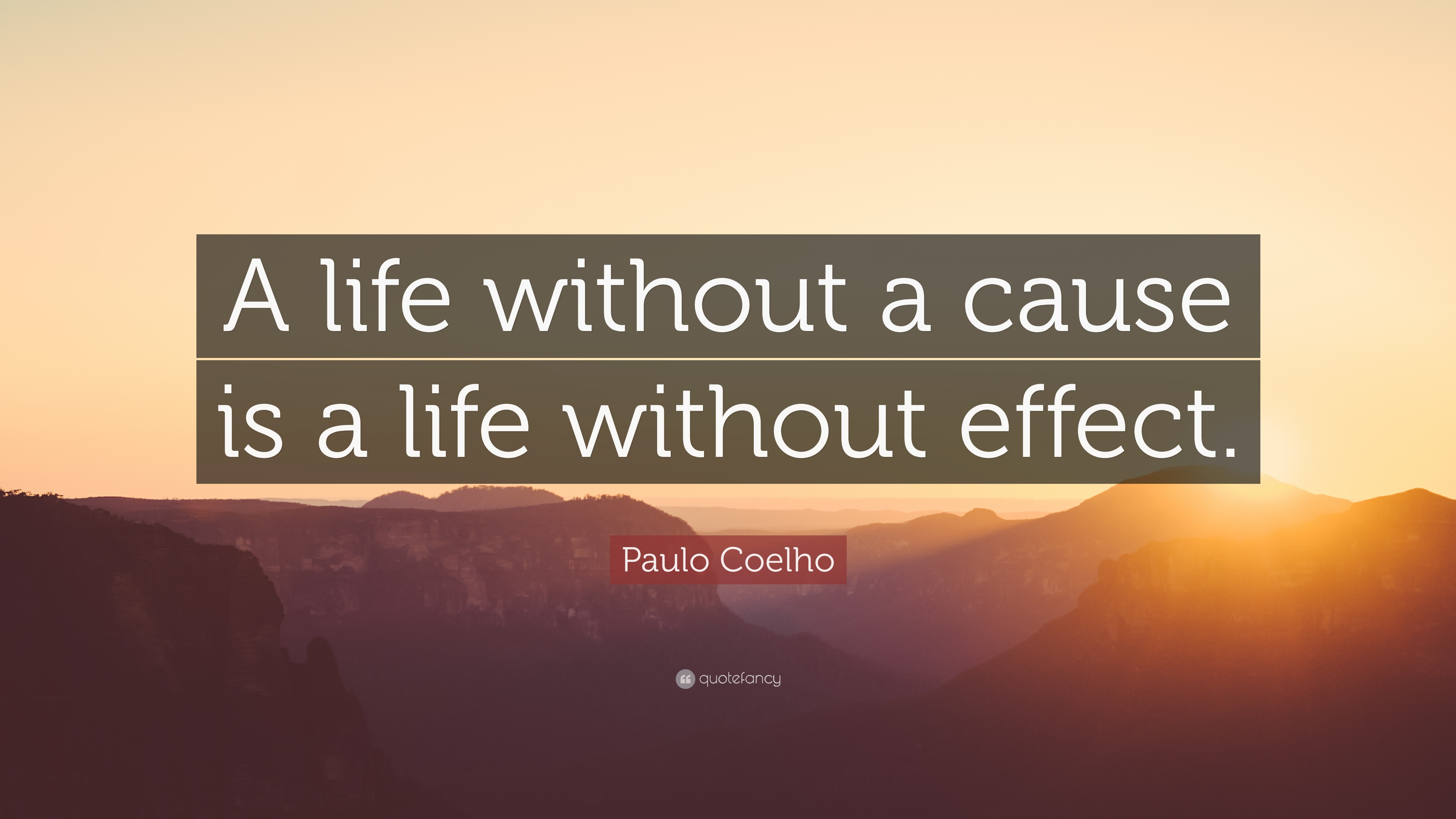"A Life Quote Paulo Coelho Quote ""A Life Without A Cause Is A Life Without"