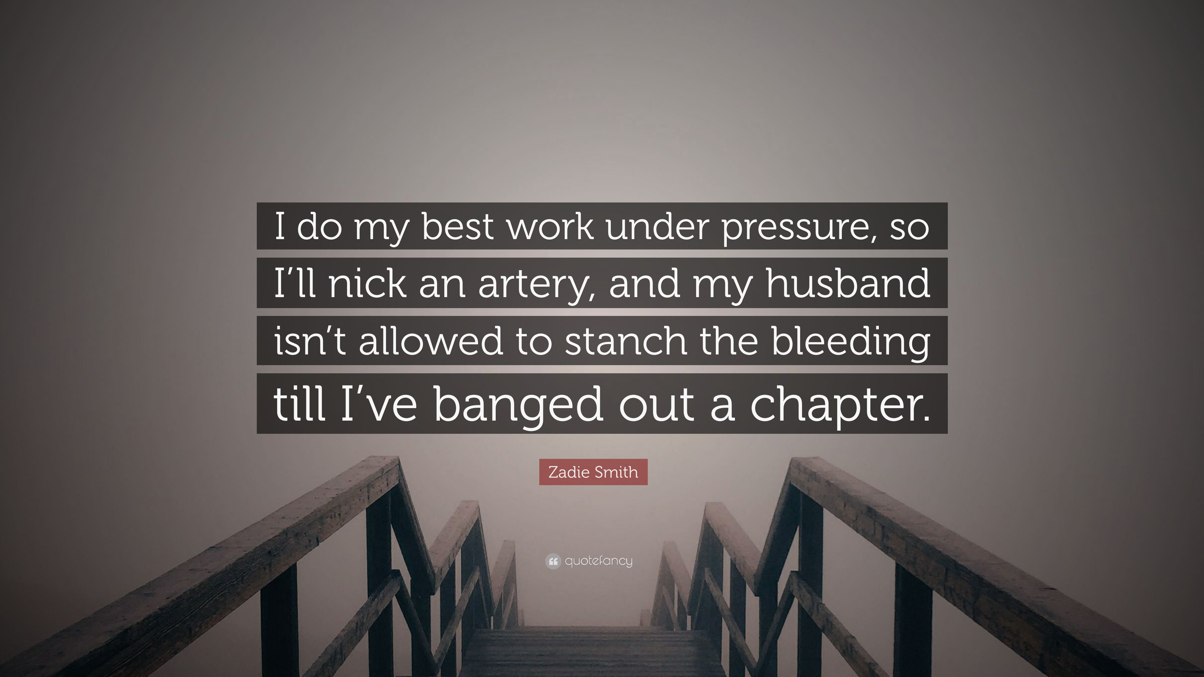 zadie smith quote i do my best work under pressure so i