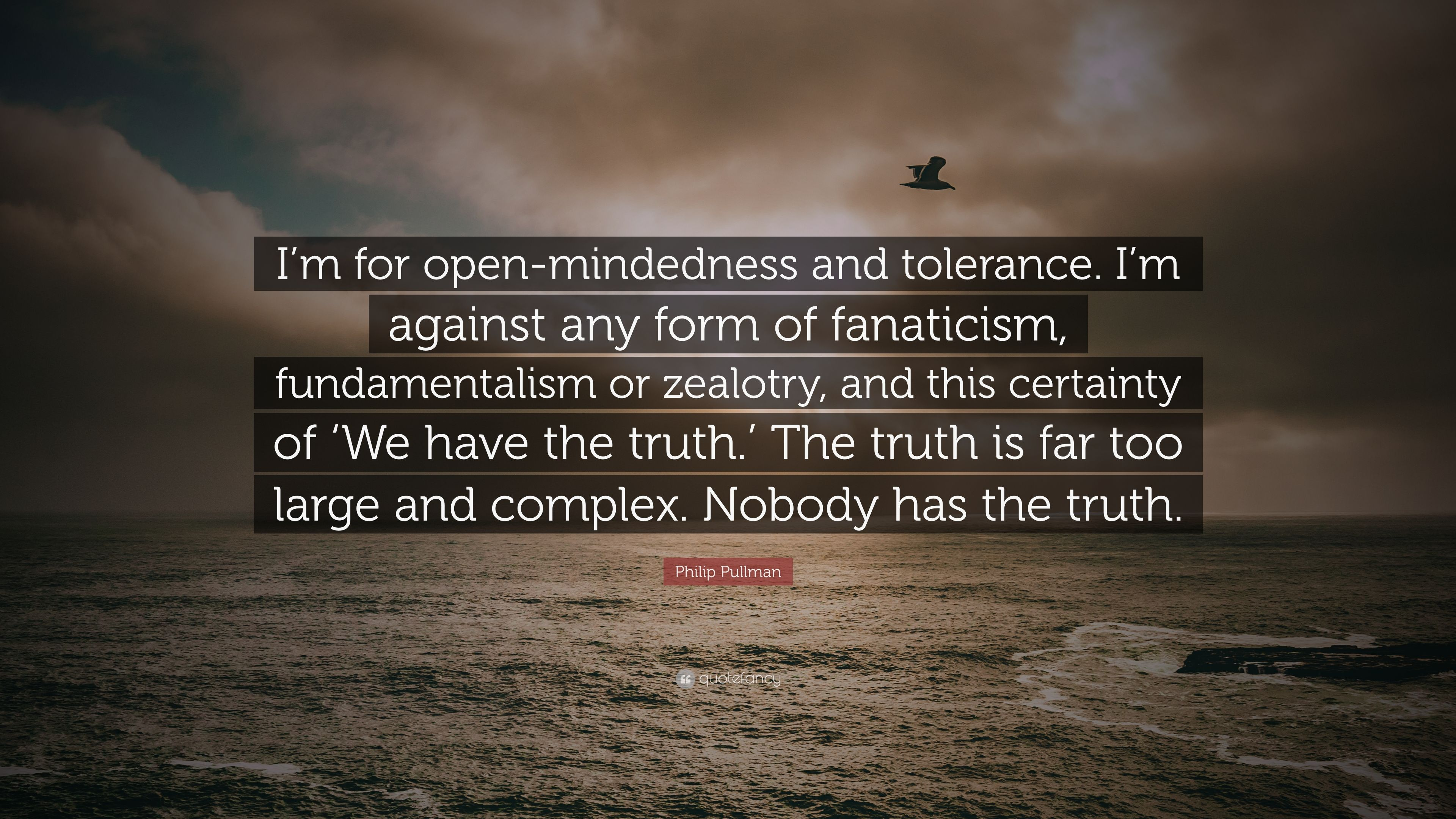 philip pullman quote im for open mindedness and tolerance i