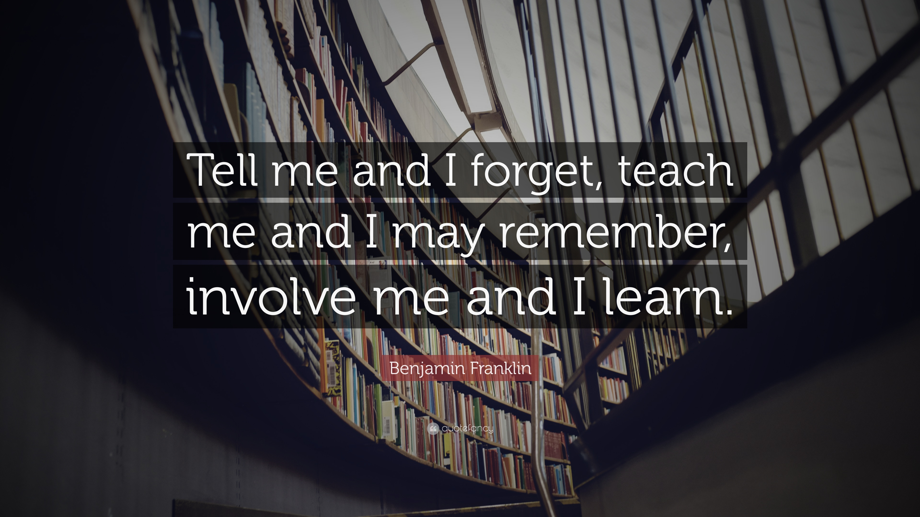 Tell Me and I Forget; Teach Me and I May Remember; Involve ...
