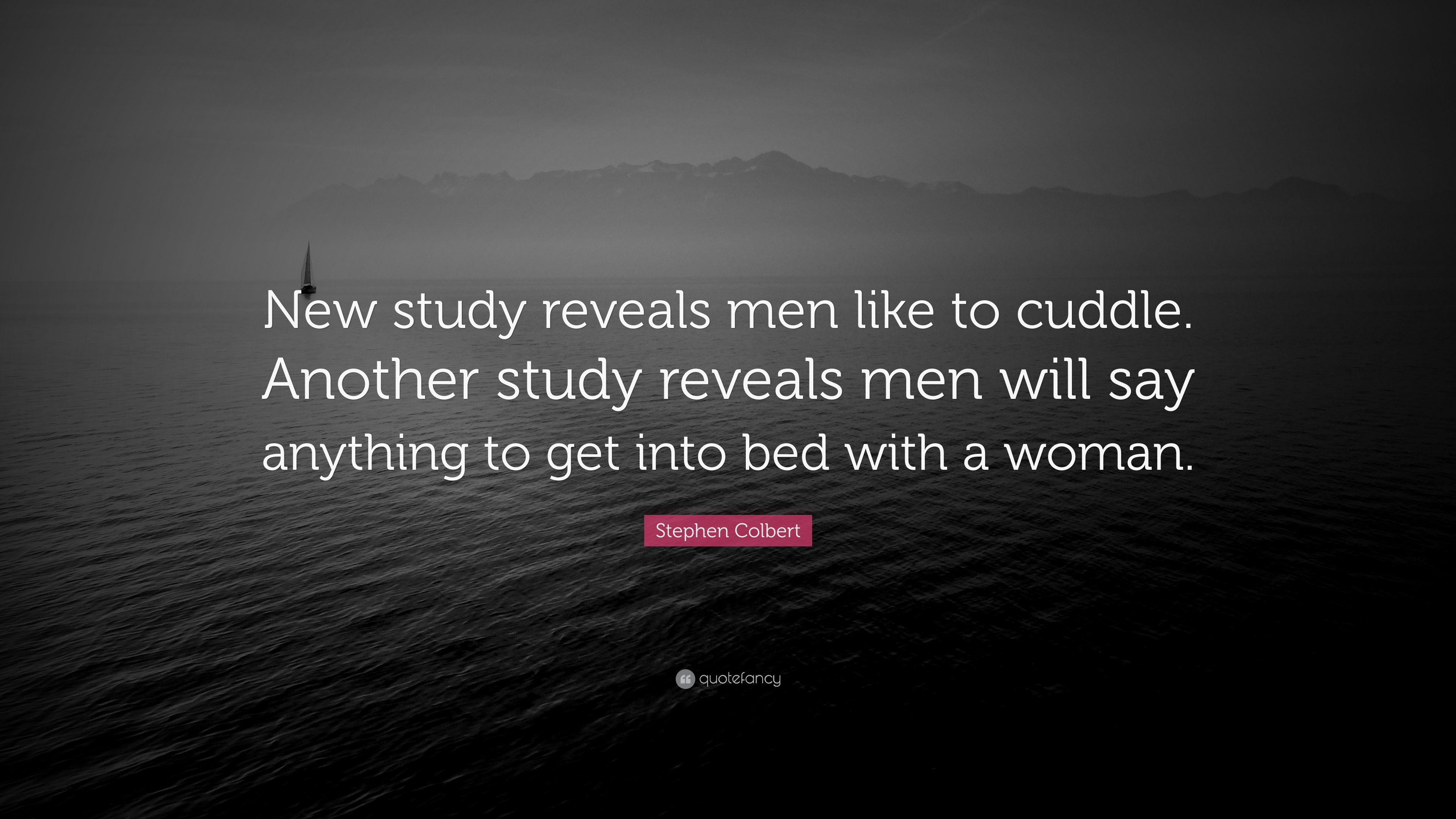 "Stephen Colbert Quote: ""New Study Reveals Men Like To"