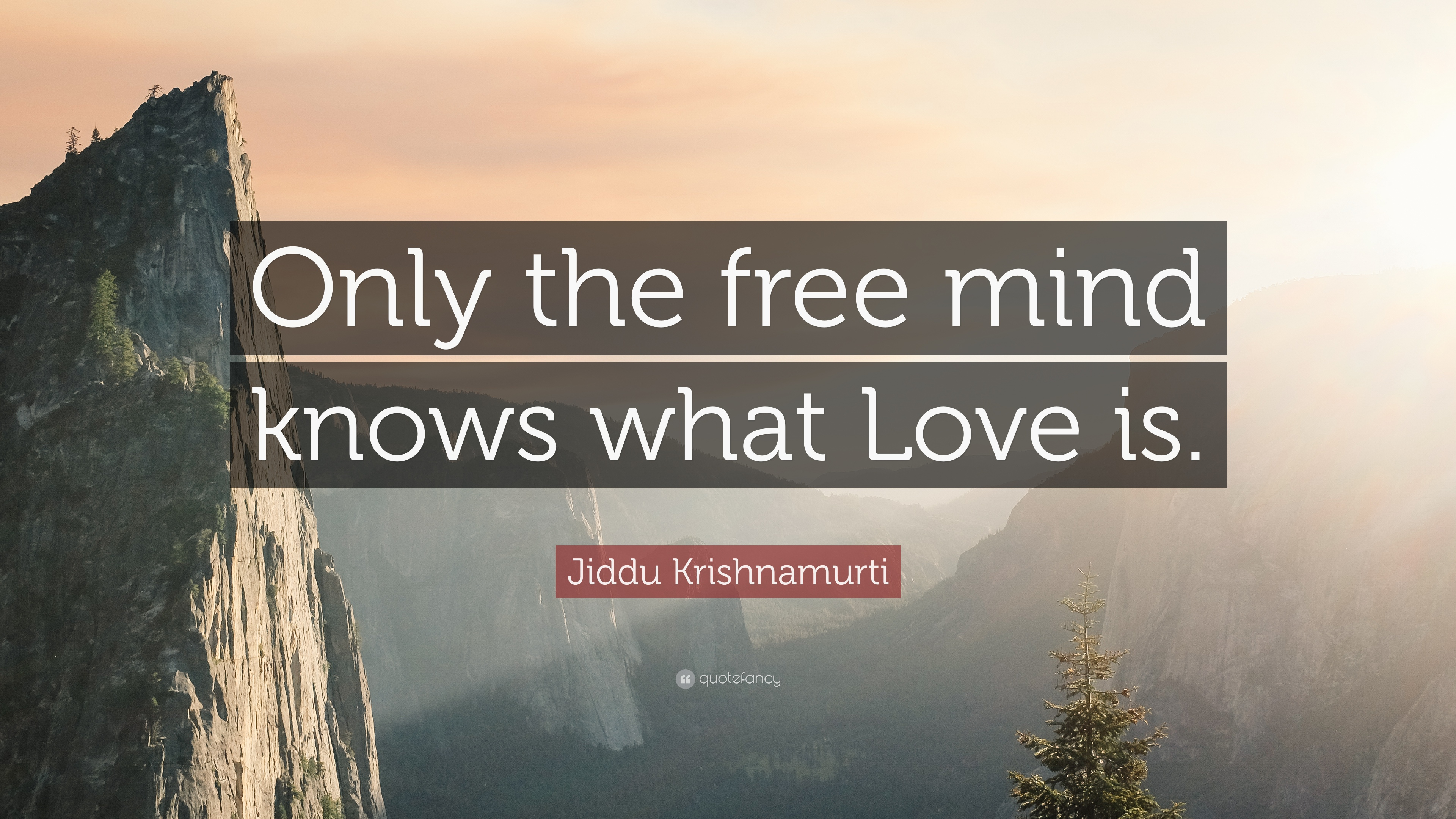 Jiddu Krishnamurti Quote Only The Free Mind Knows What Love Is