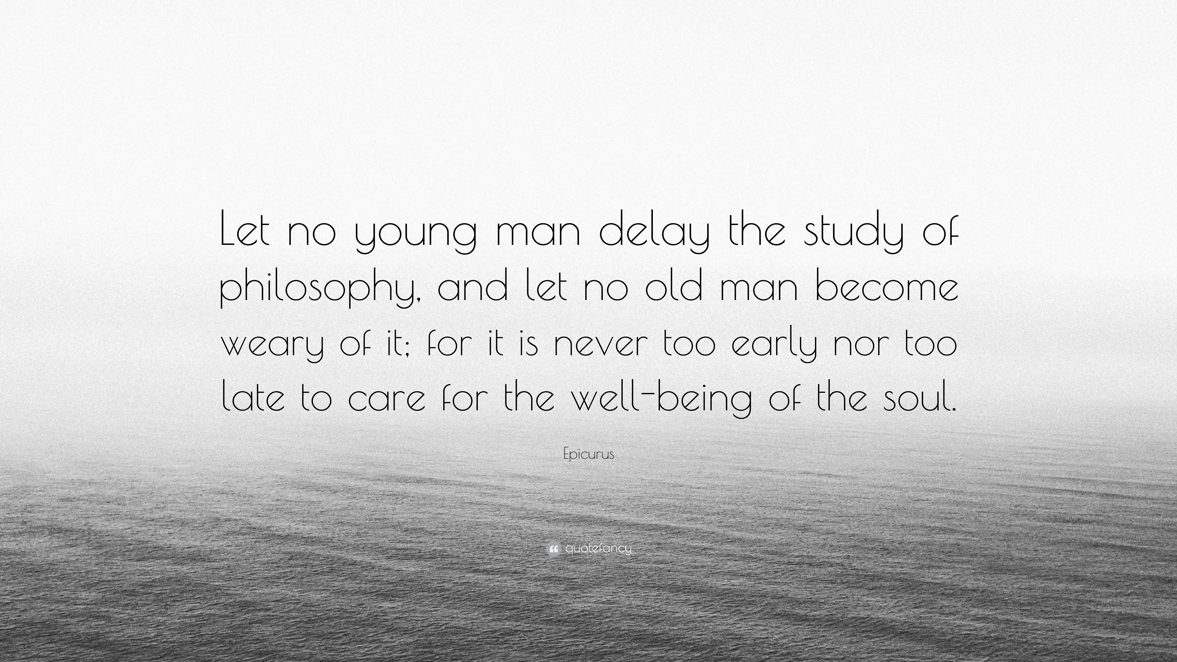 "Epicurus Quote: ""Let No Young Man Delay The Study Of"