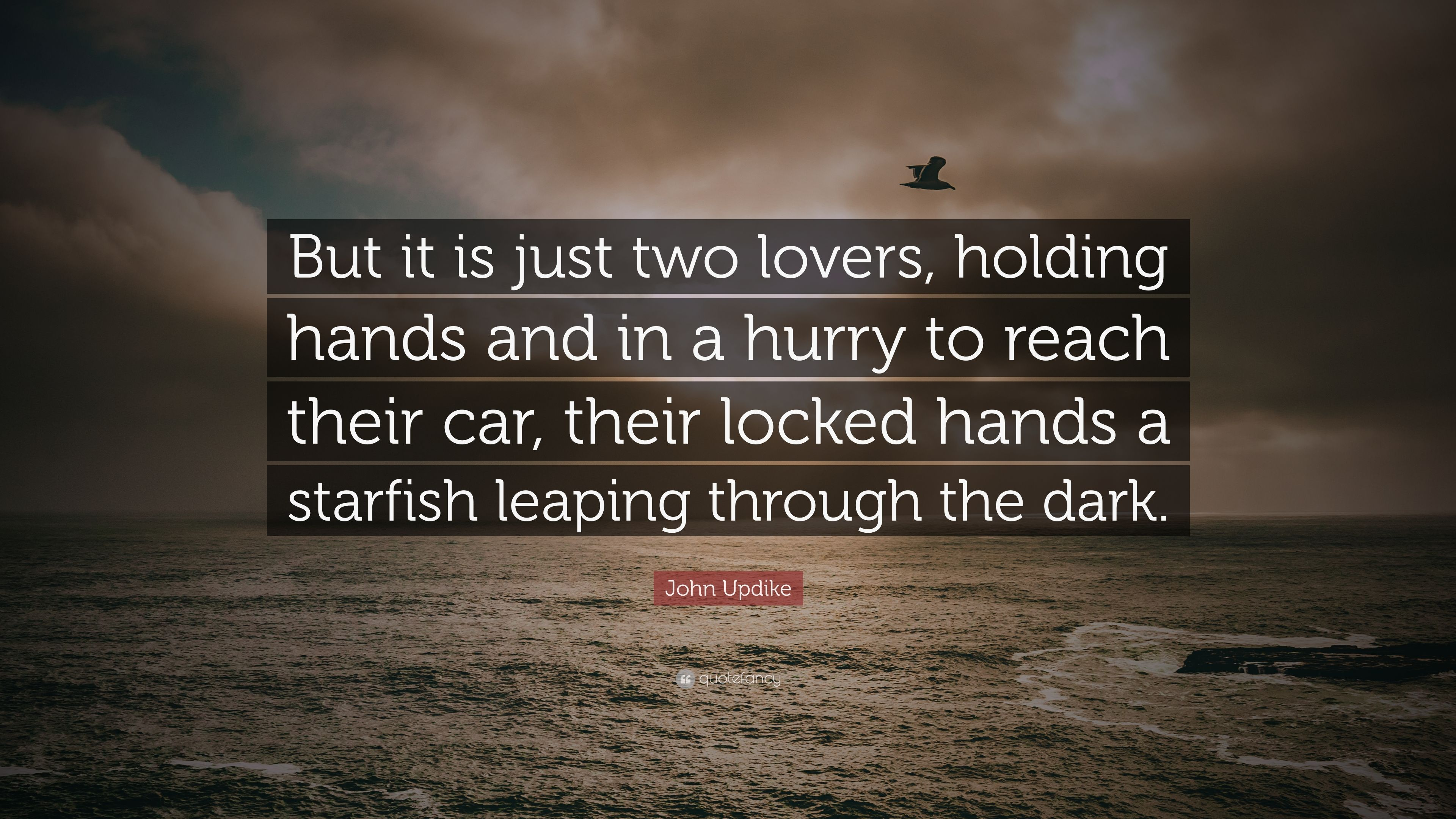 John Updike Quote But It Is Just Two Lovers Holding Hands And In