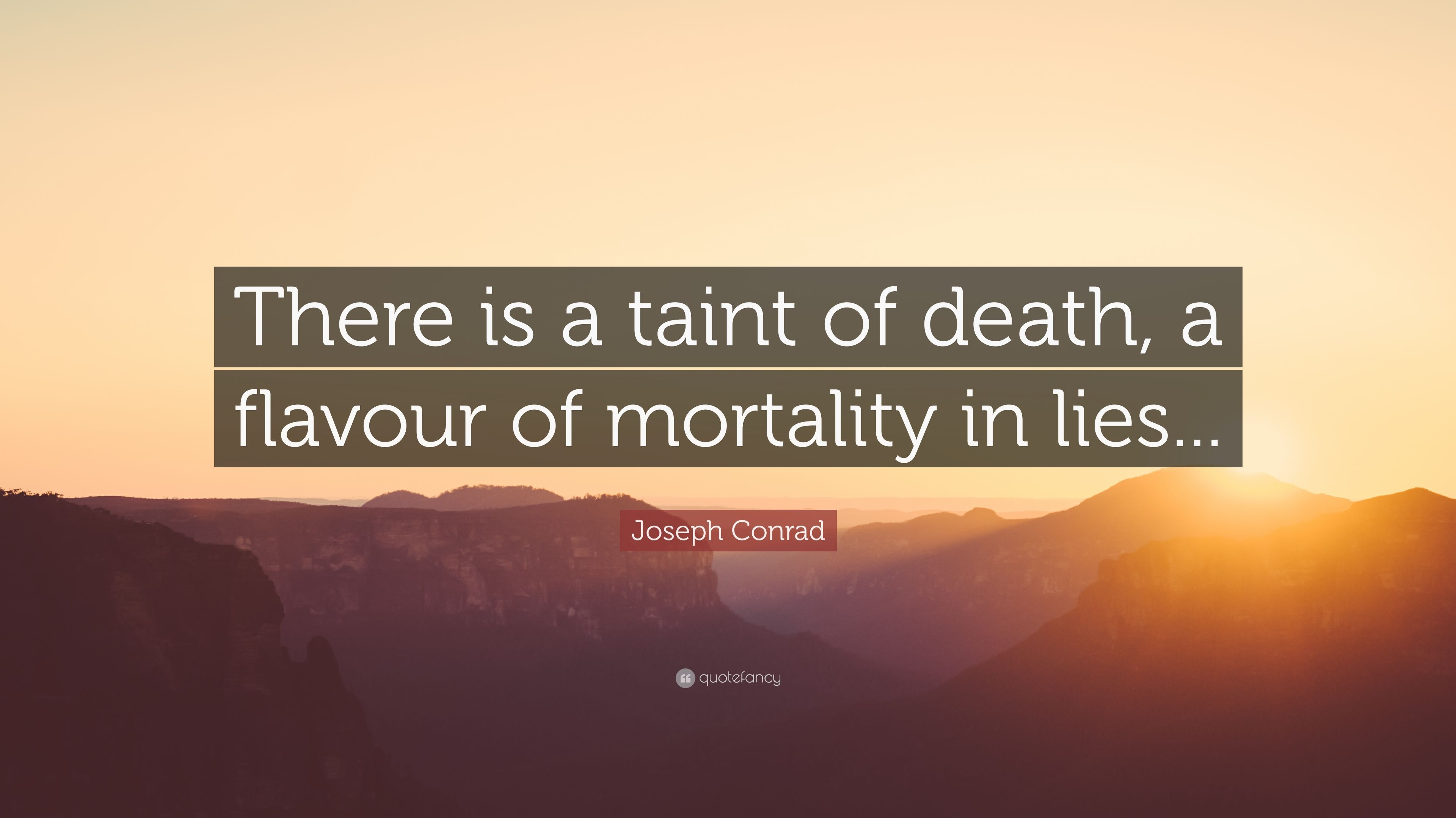 """Joseph Conrad Quote: """"There is a taint of death, a flavour"""