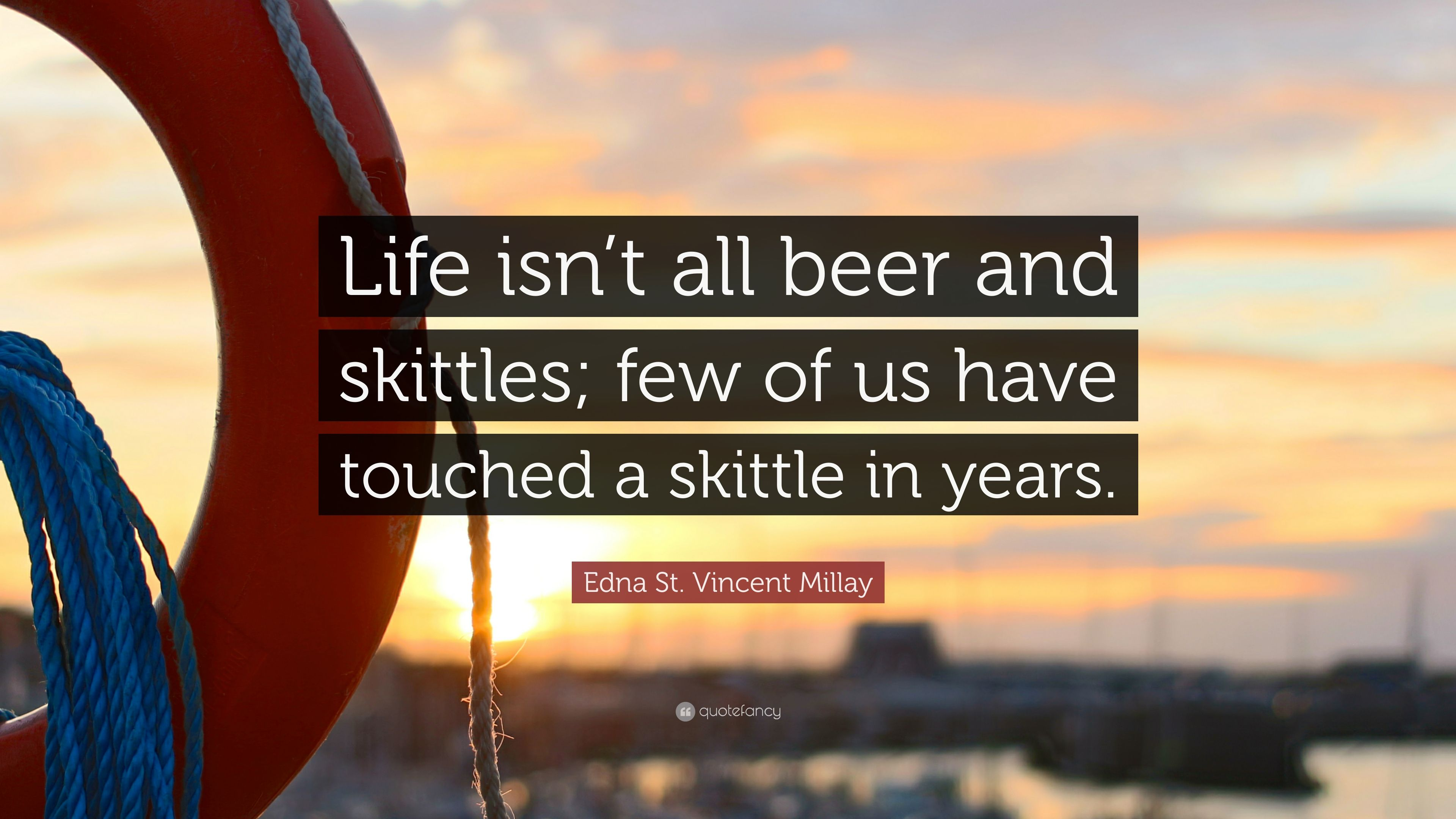 edna st vincent millay quote life isn t all beer and skittles few of us have touched a. Black Bedroom Furniture Sets. Home Design Ideas