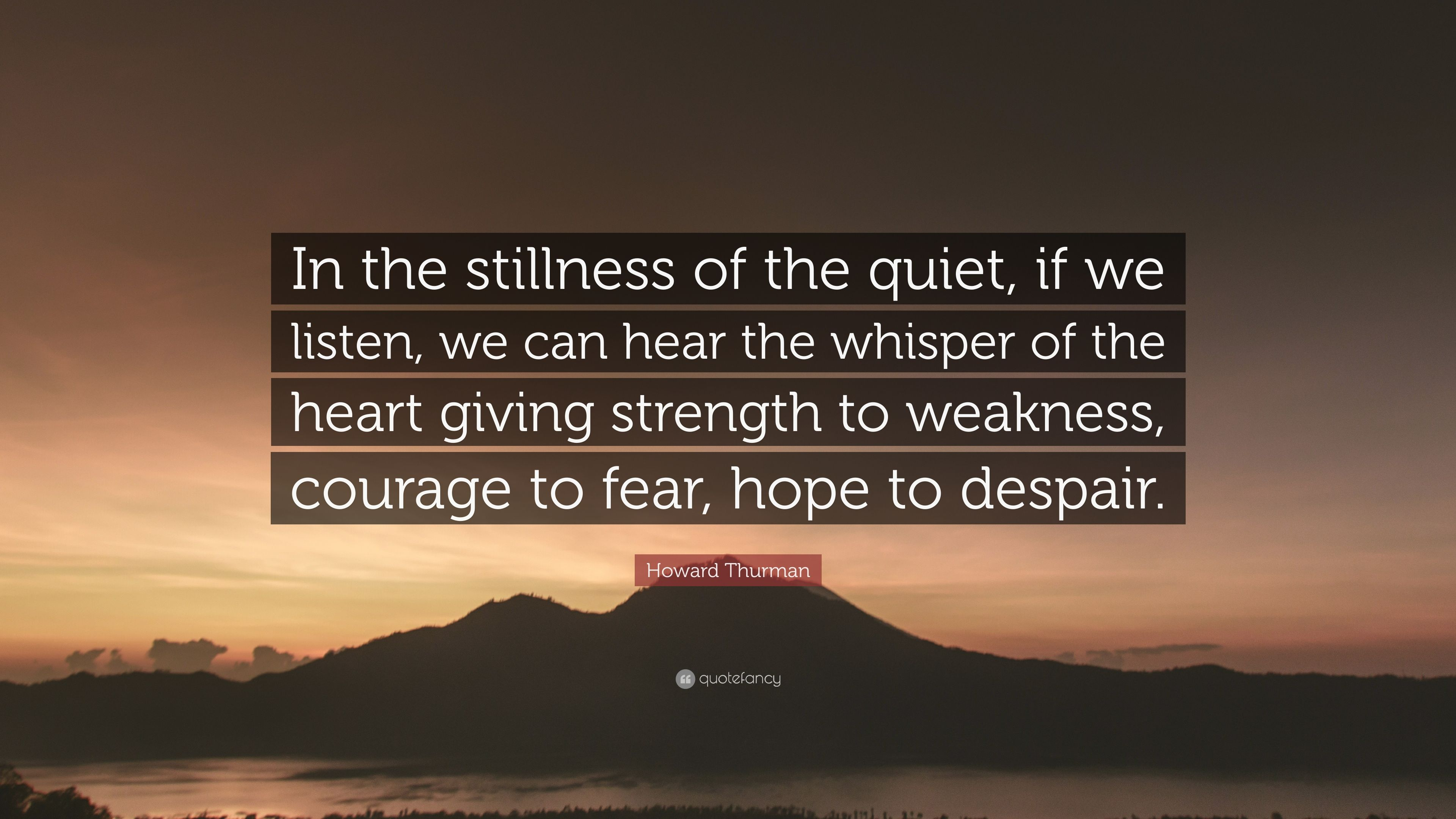 Howard Thurman Quote In The Stillness Of The Quiet If We Listen
