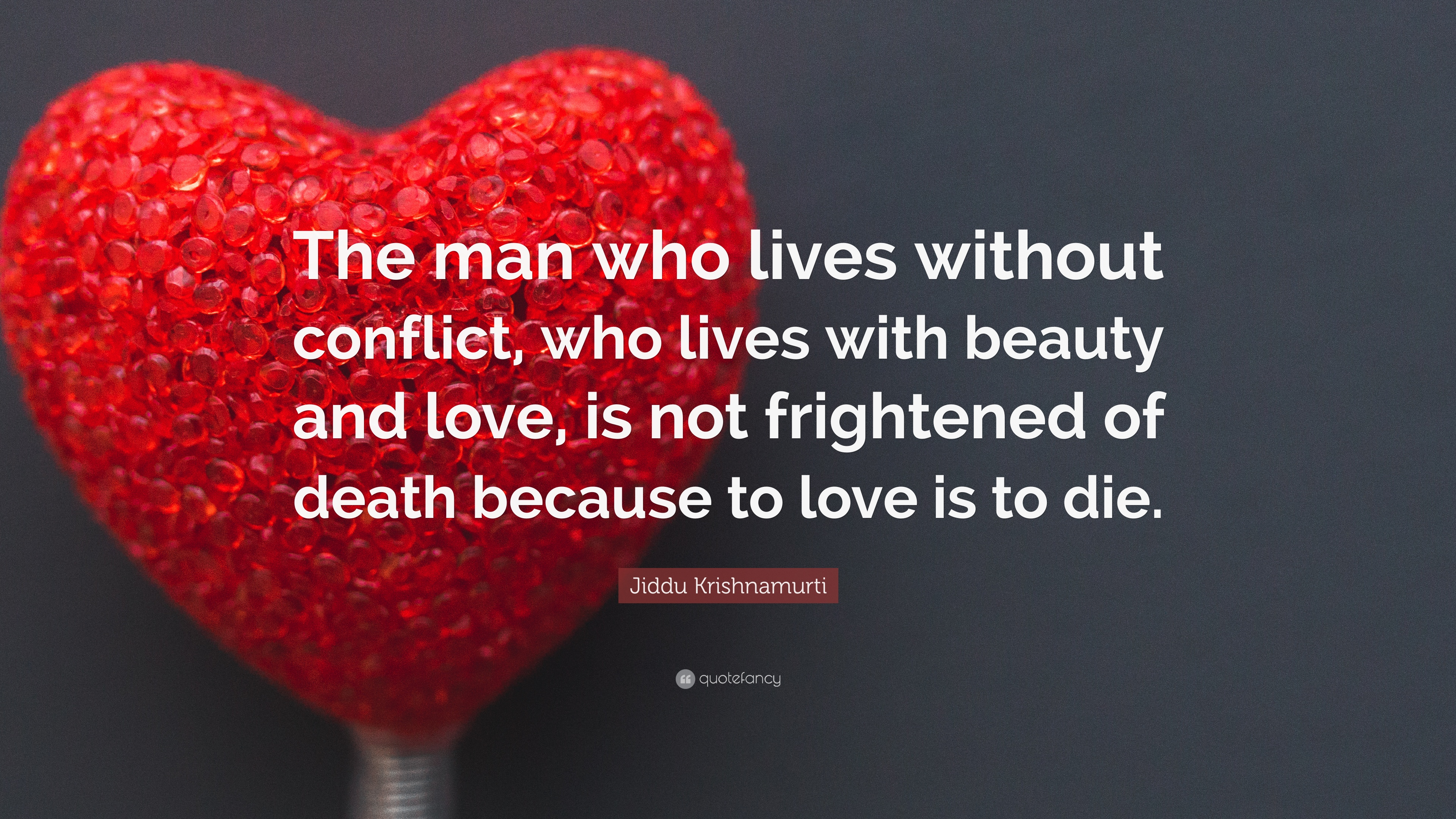 "Quotes About Death And Love Fair Jiddu Krishnamurti Quote ""The Man Who Lives Without Conflict Who"
