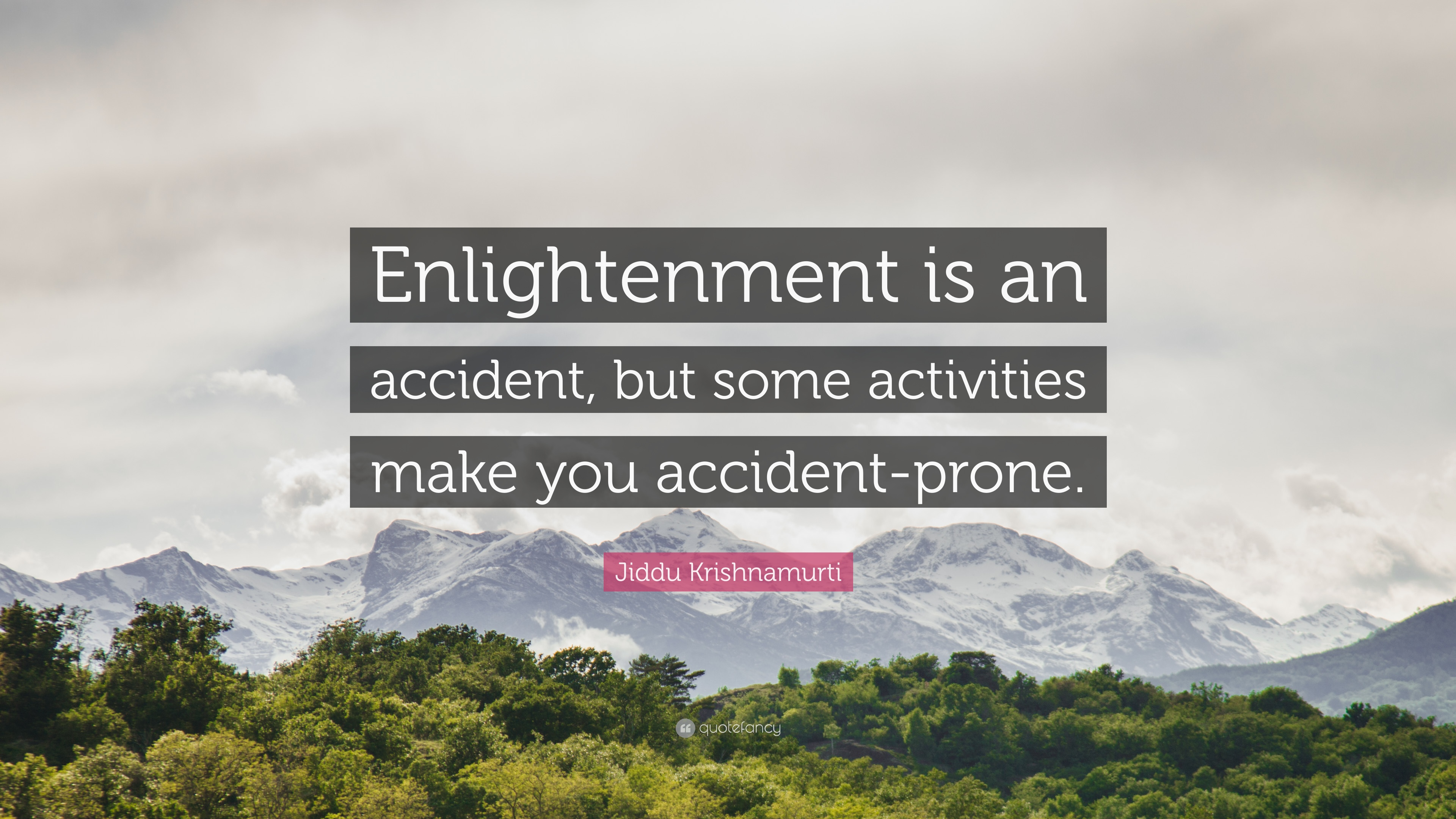 "Jiddu Krishnamurti Quote: ""Enlightenment is an accident, but some ..."