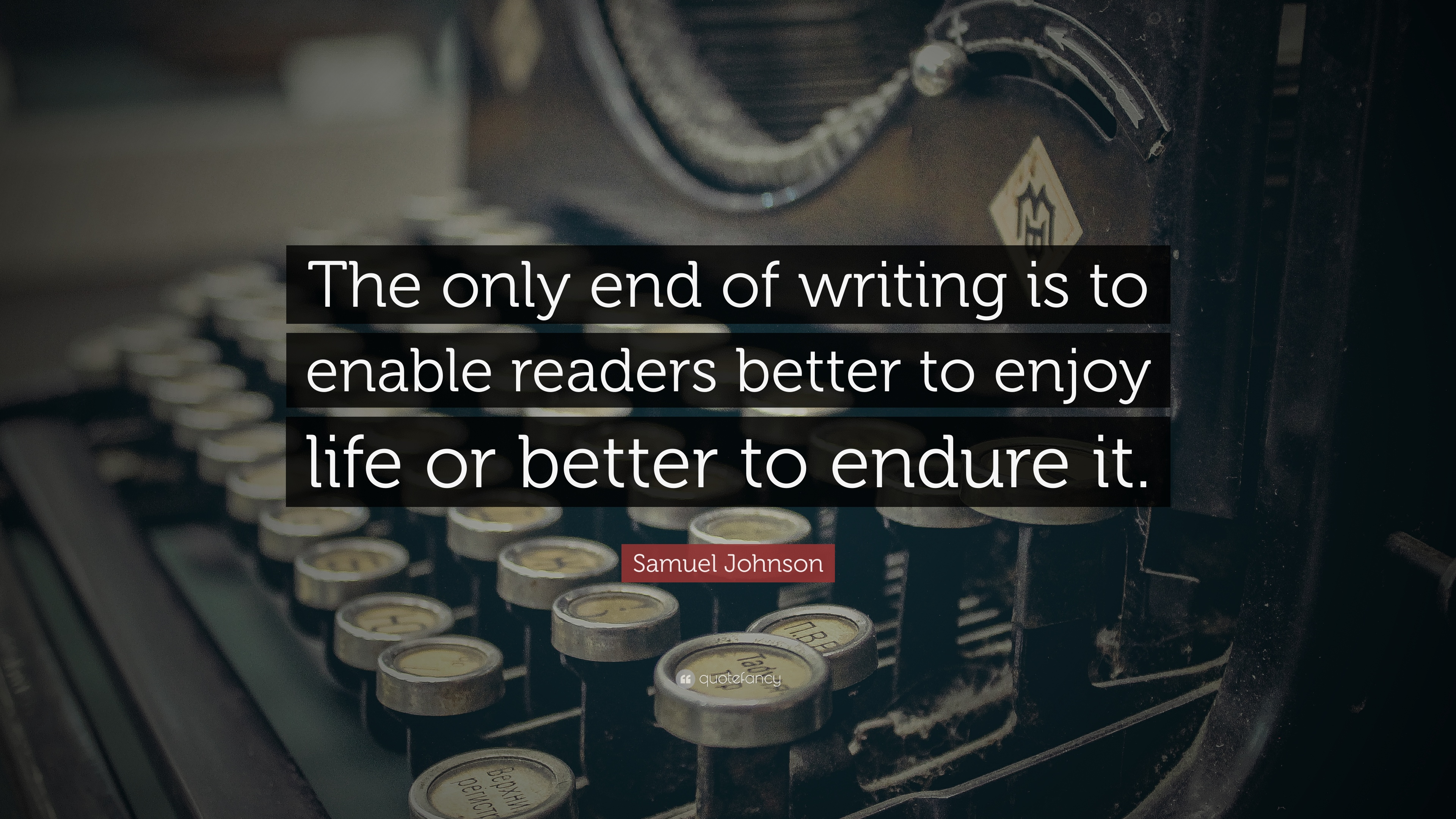 "Samuel Johnson Quote: ""The Only End Of Writing Is To"