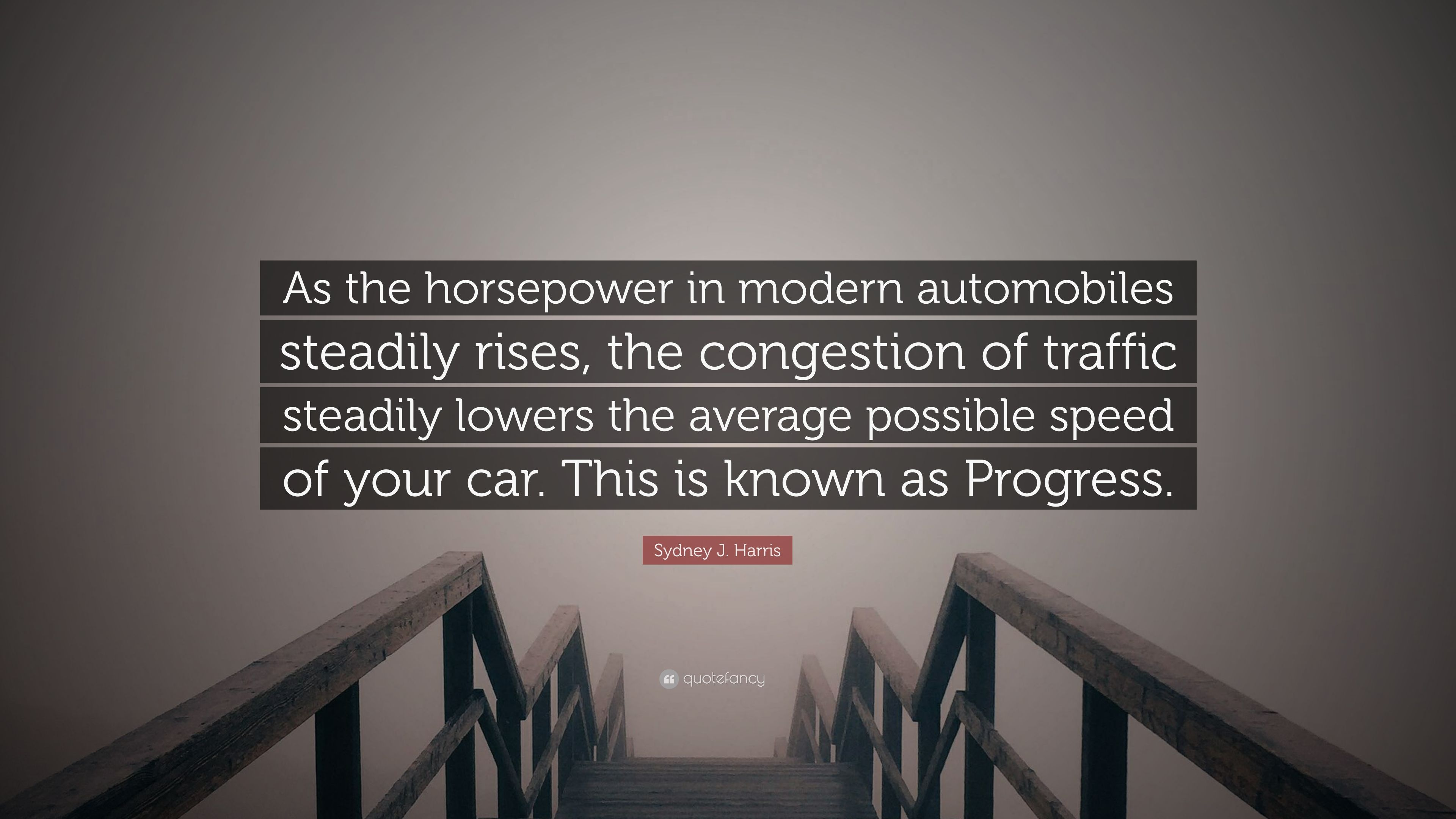 """Sydney J. Harris Quote: """"As the horsepower in modern automobiles ..."""