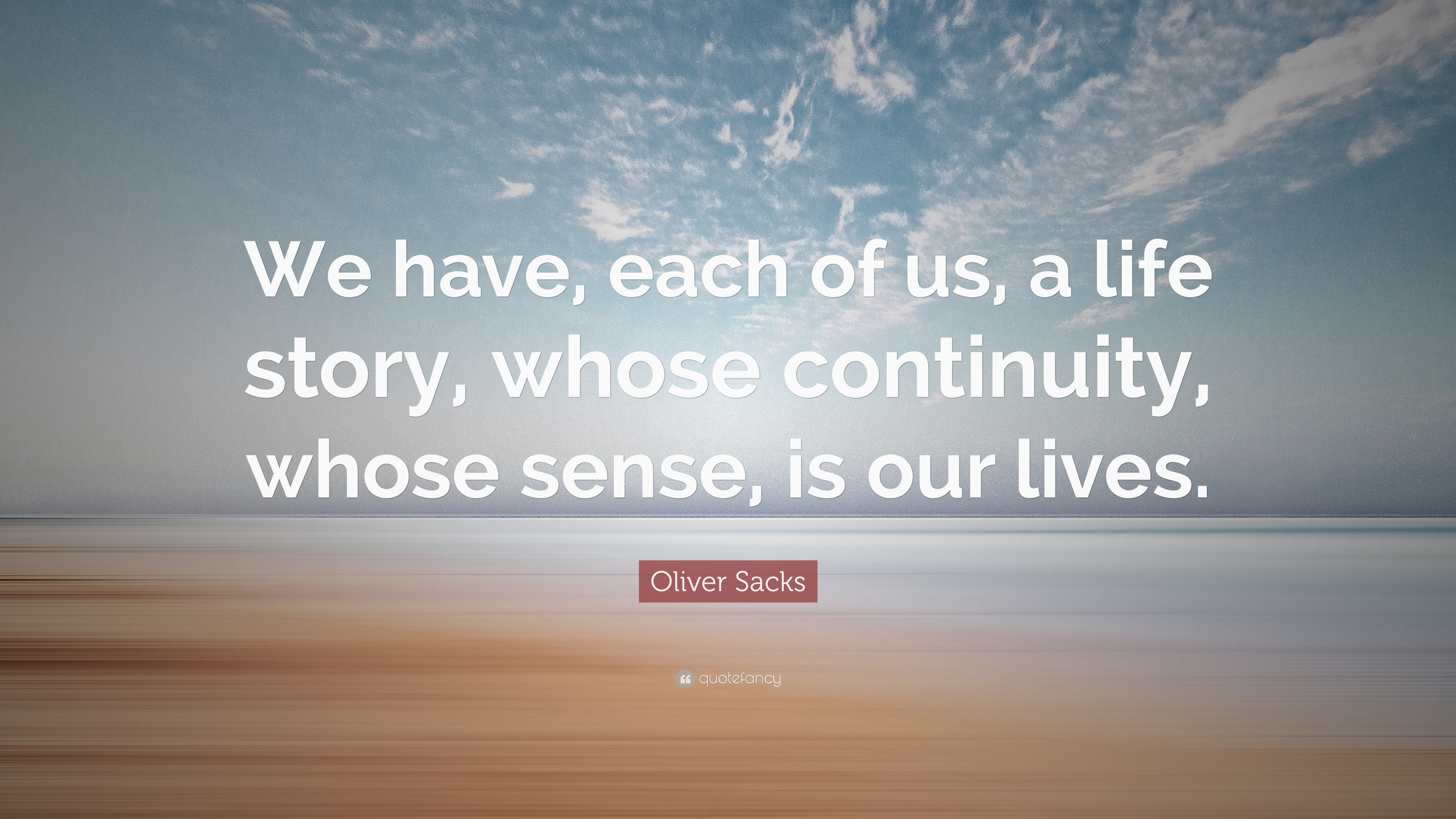 Oliver Sacks Quote We Have Each Of Us A Life Story Whose