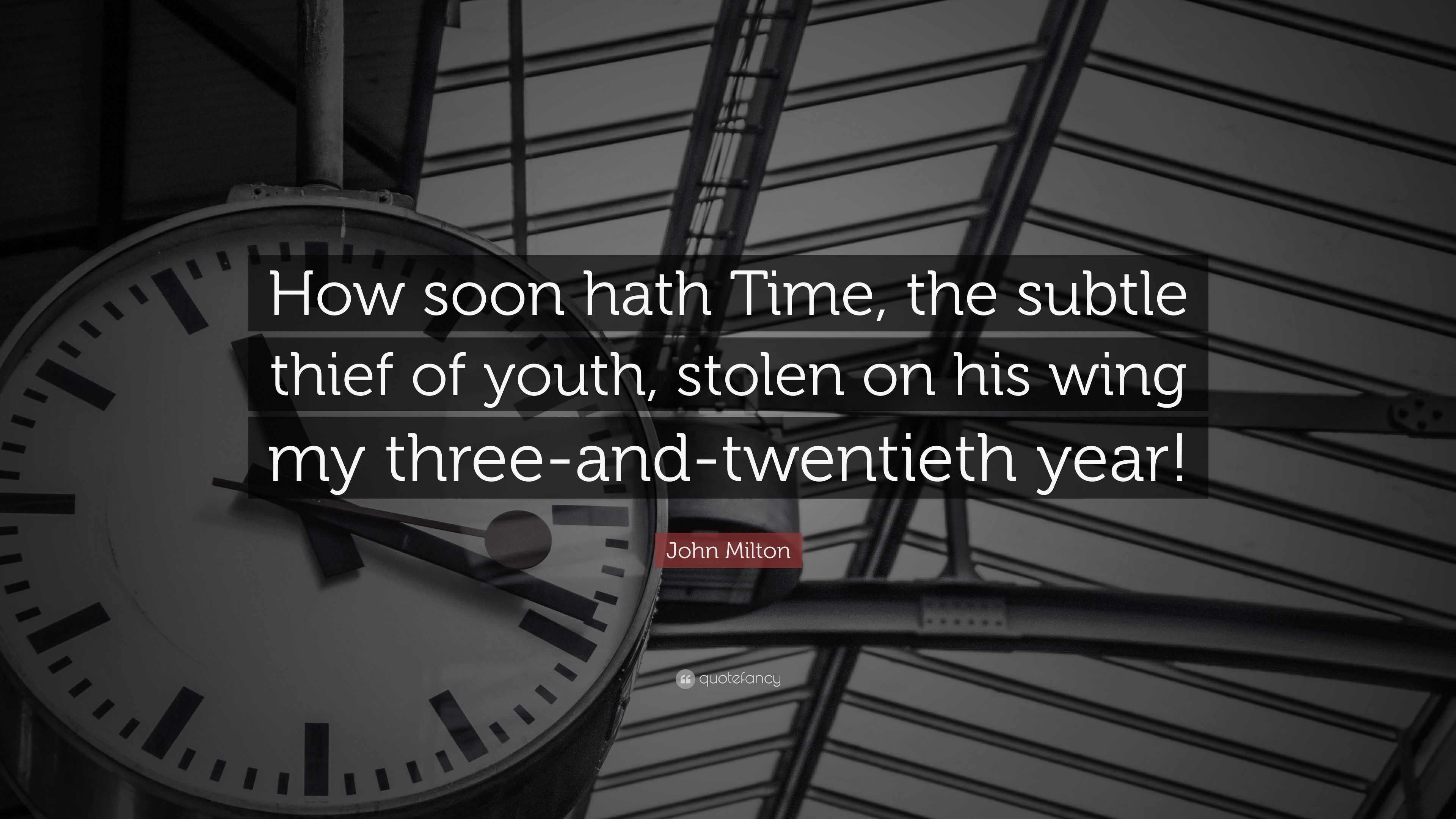 john milton how soon hath time Crisis of conscience: a theological context for milton's how soon hath time  margo swiss john milton composed his famous sonnet, how soon hath time.