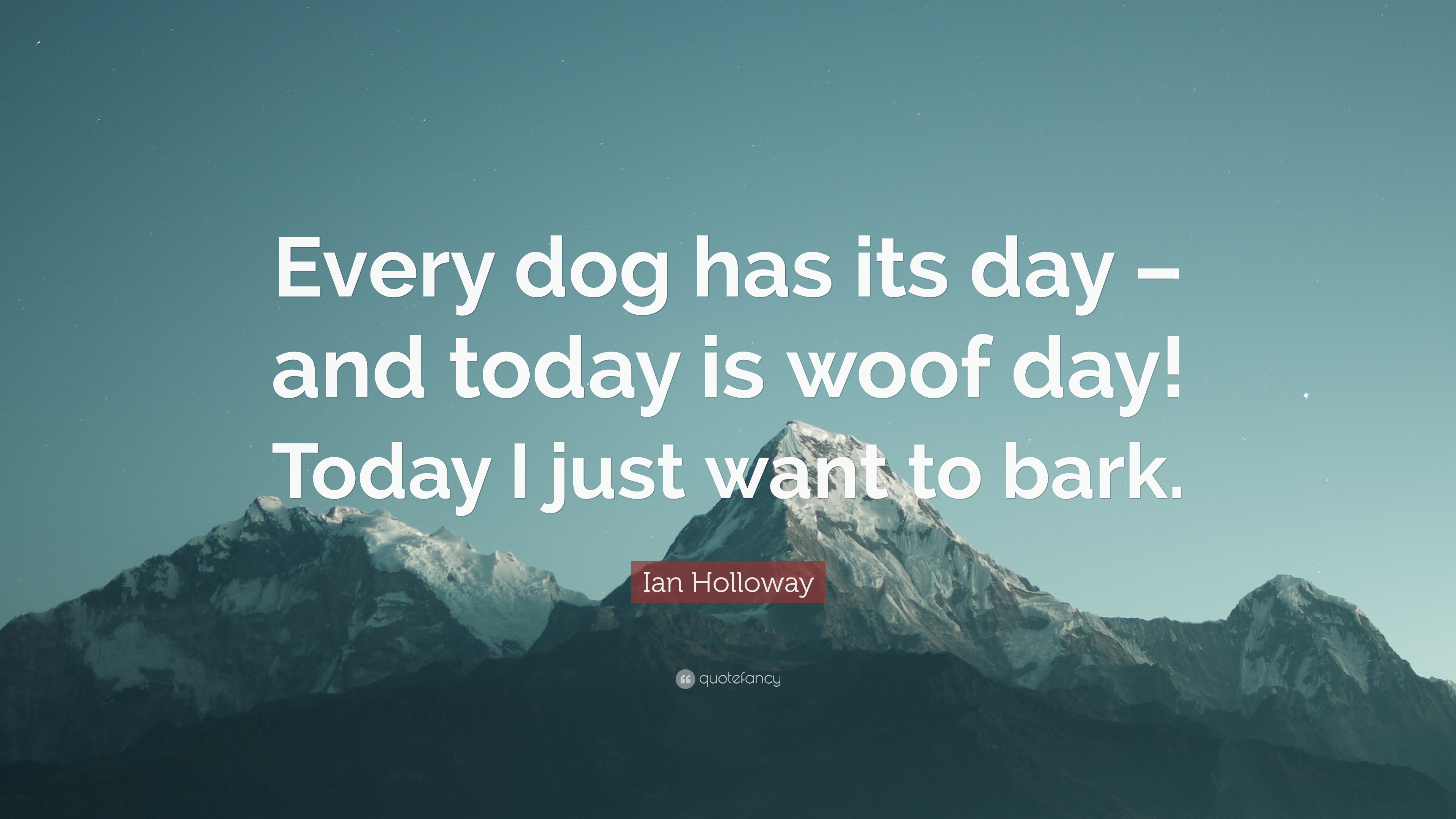Ian Holloway Quote Every Dog Has Its Day And Today Is Woof Day