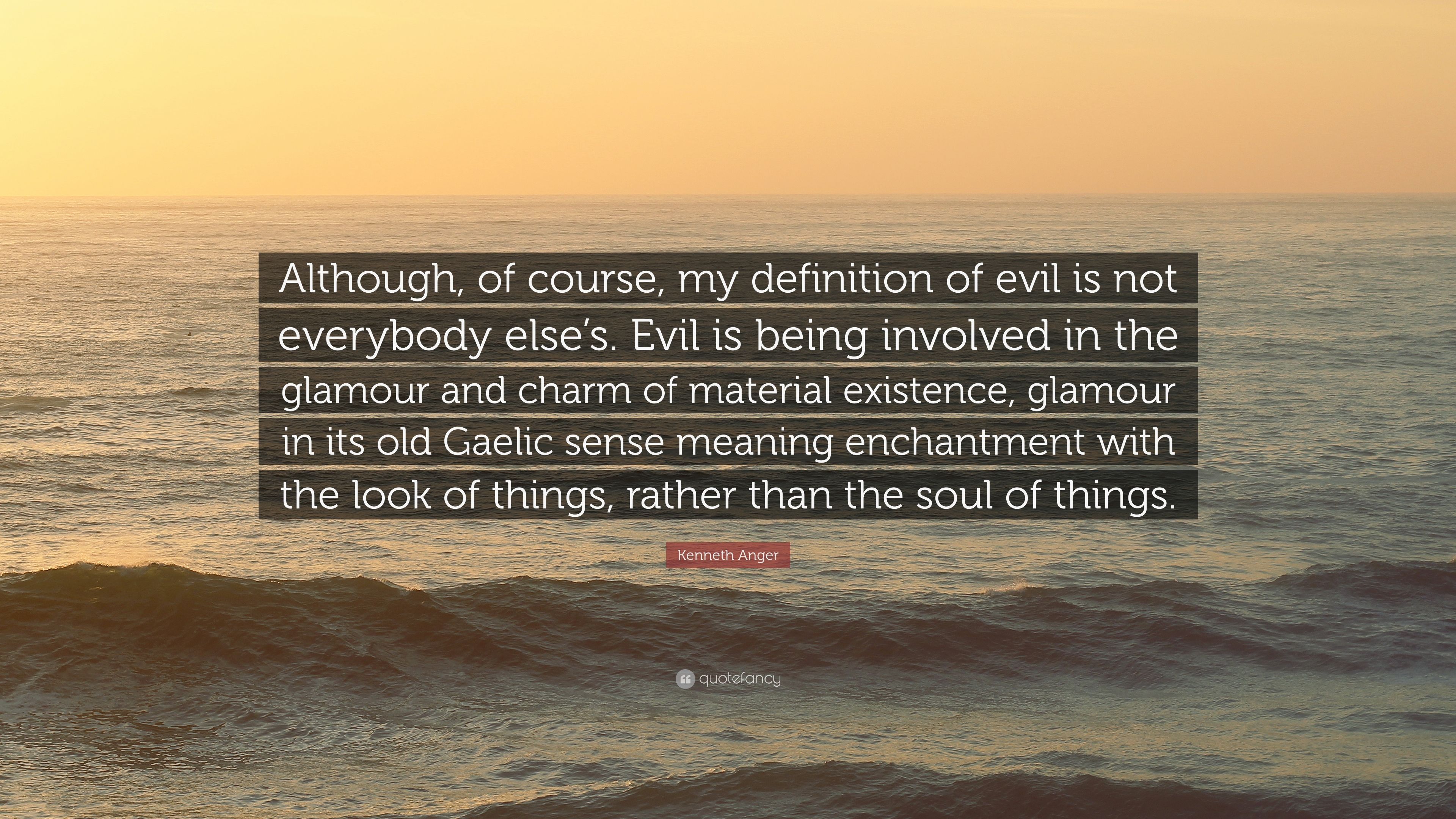 Kenneth Anger Quote: U201cAlthough, Of Course, My Definition Of Evil Is Not