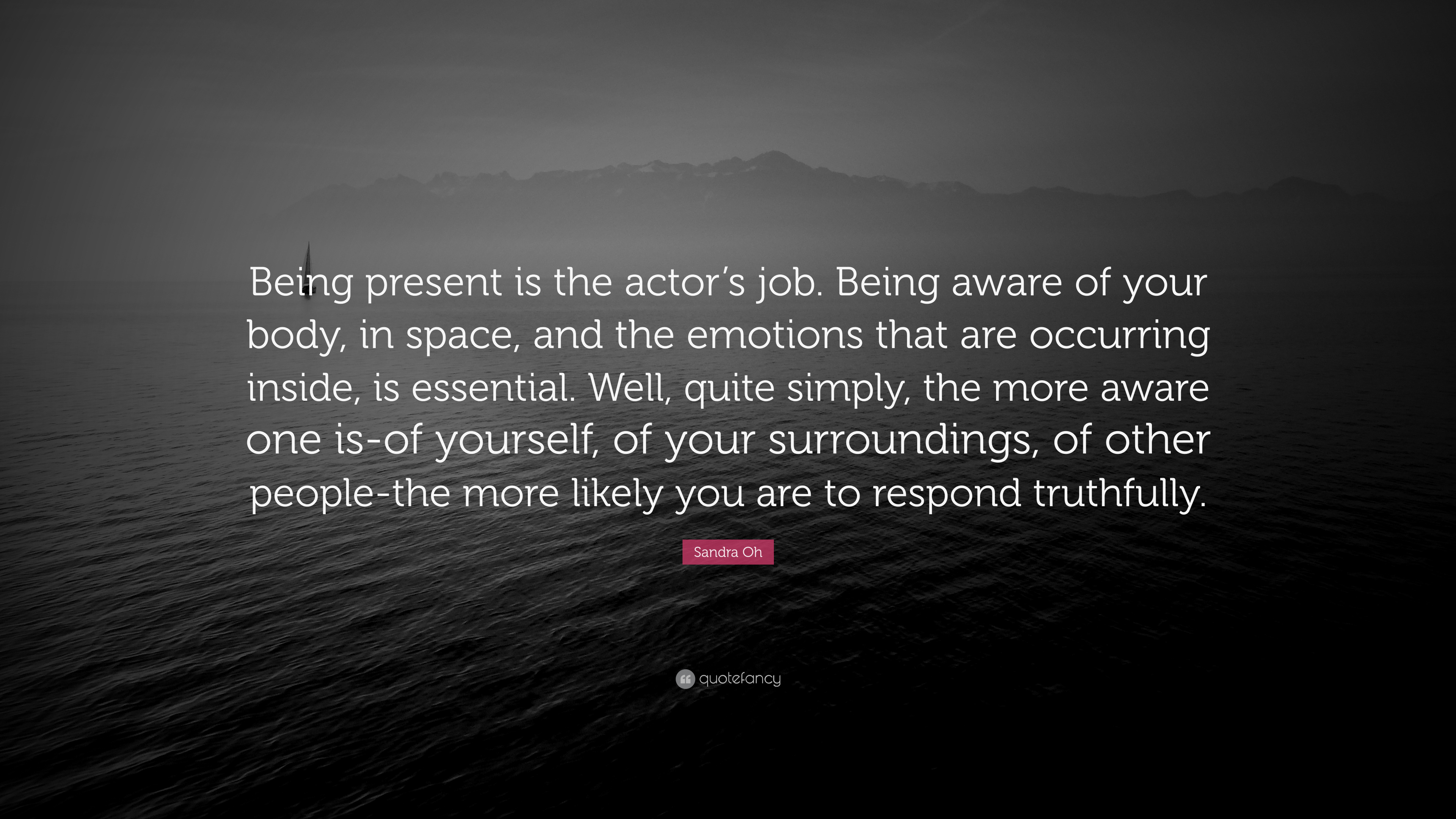 Sandra Oh Quote Being Present Is The Actors Job Being Aware Of