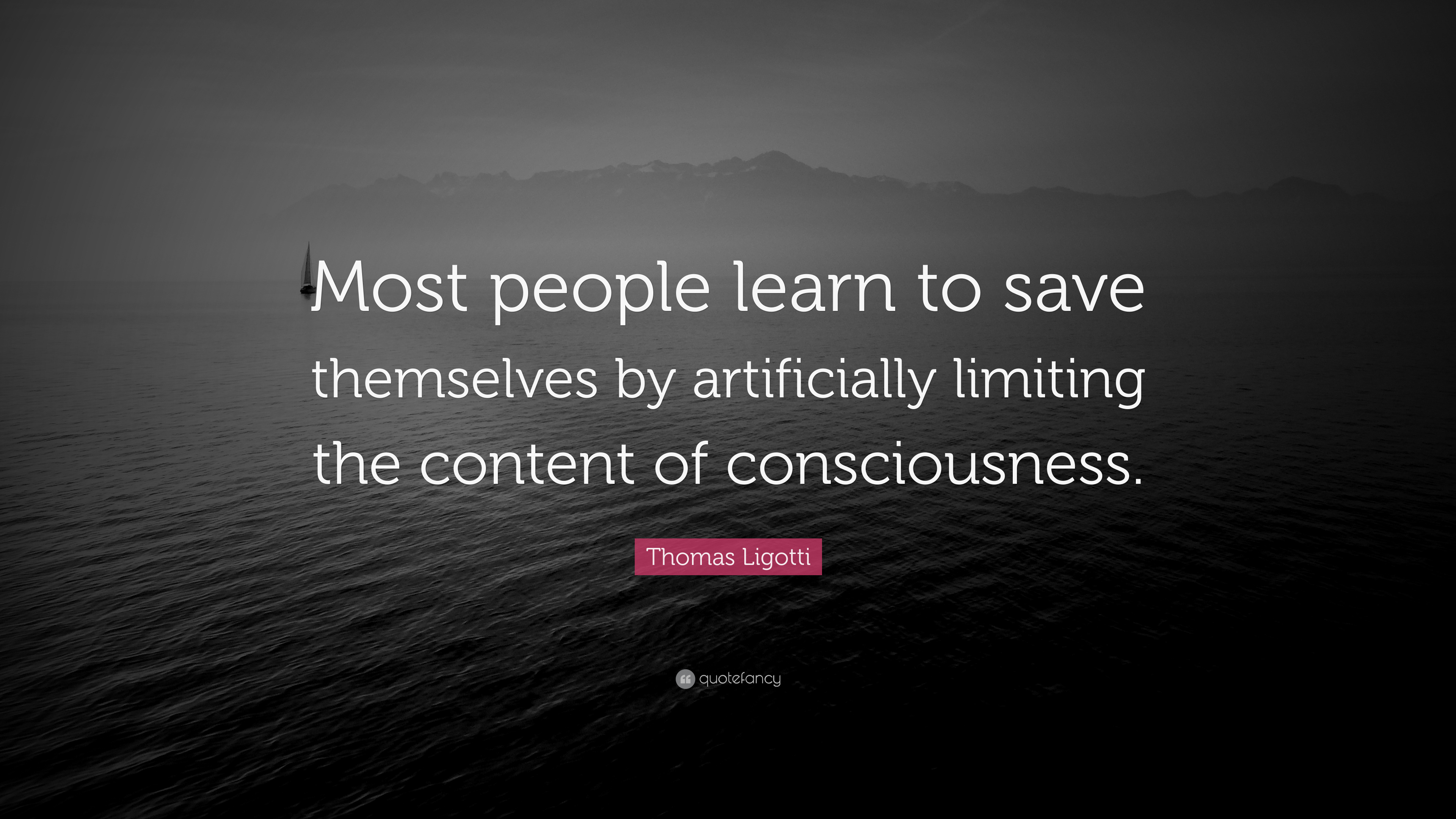 "Thomas Ligotti Quote: ""Most people learn to save themselves by"