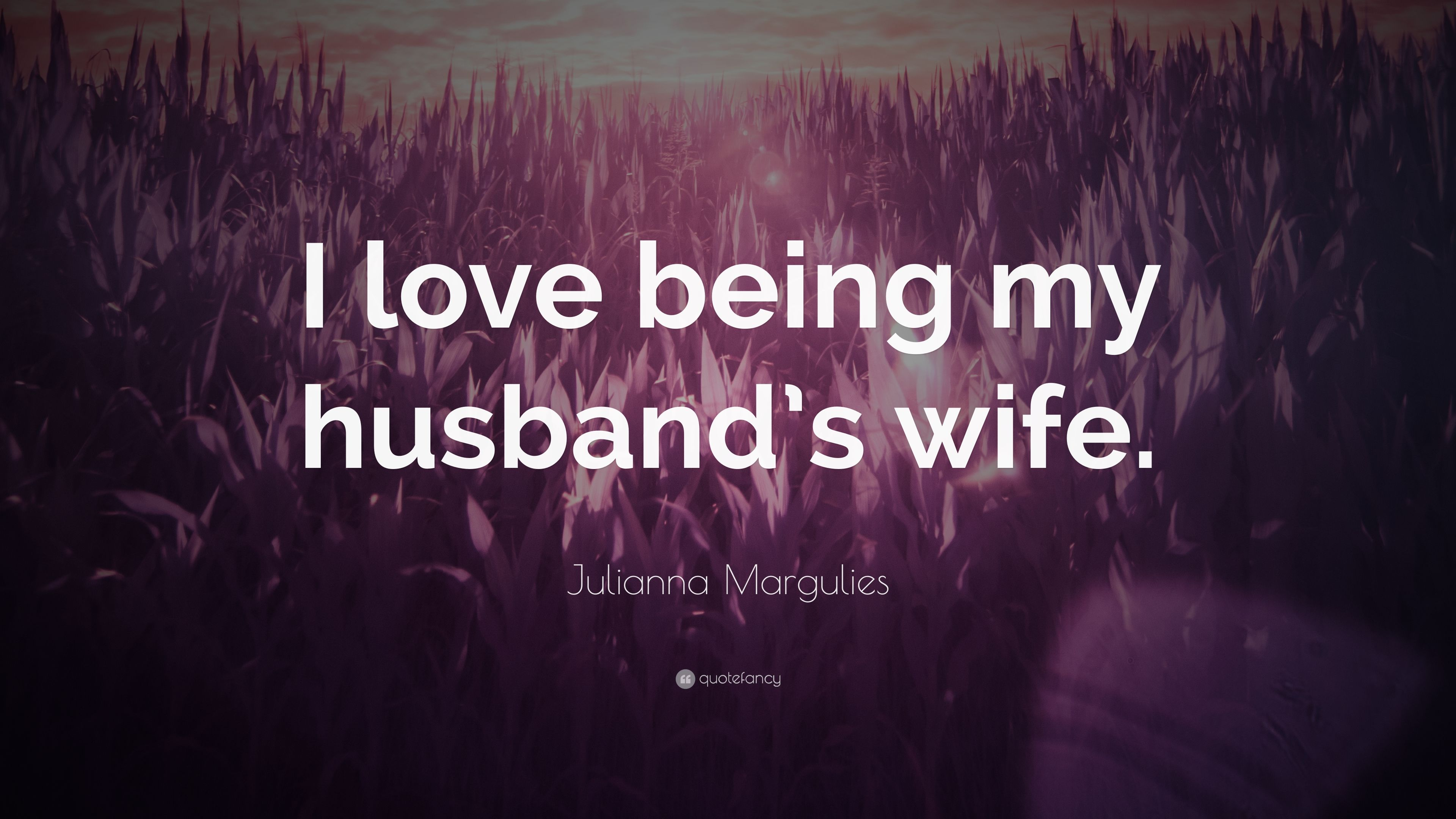 """Julianna Margulies Quotes 50 Wallpapers: Julianna Margulies Quote: """"I Love Being My Husband's Wife"""