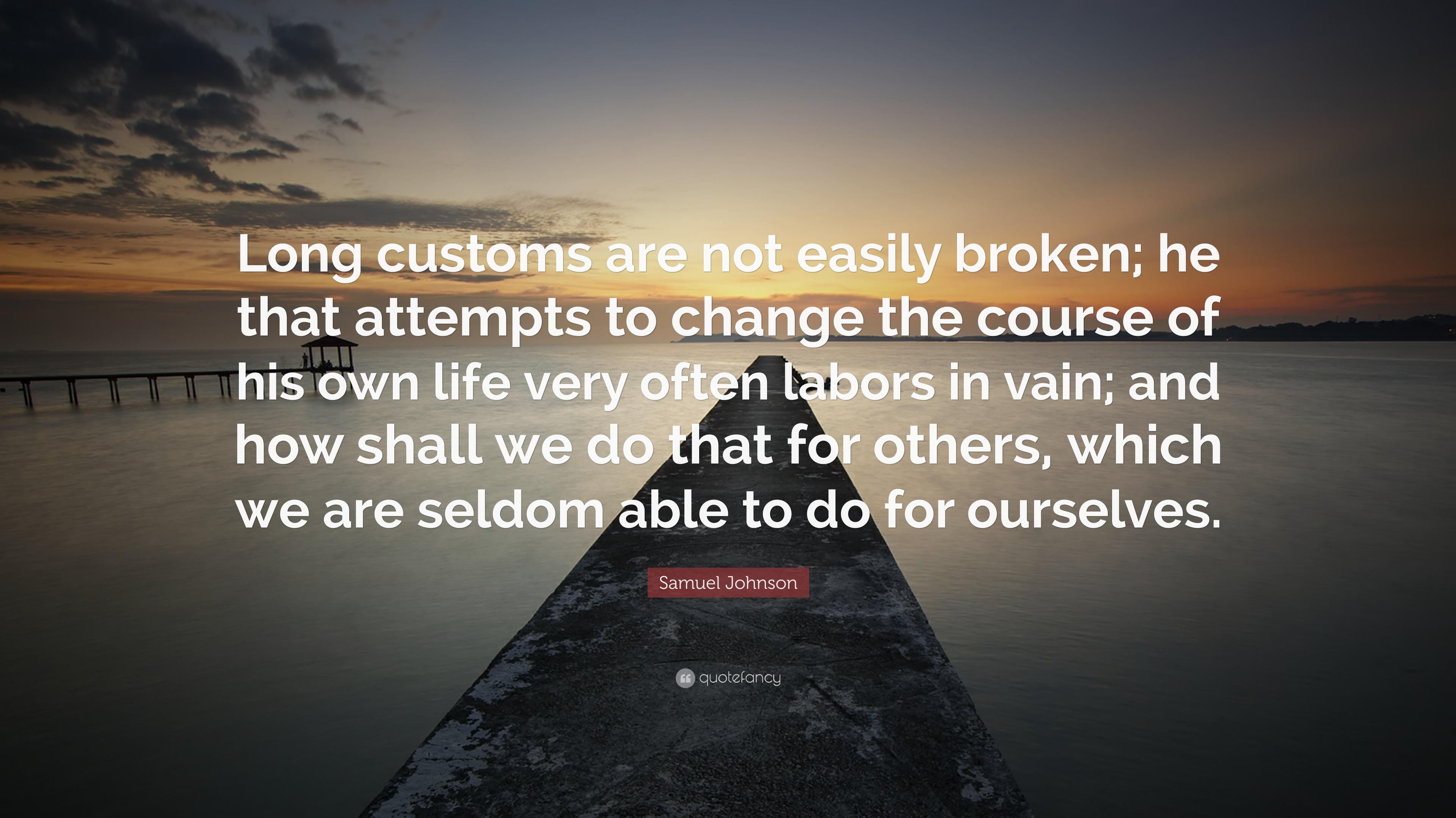 "Samuel Johnson Quote: ""Long Customs Are Not Easily Broken"