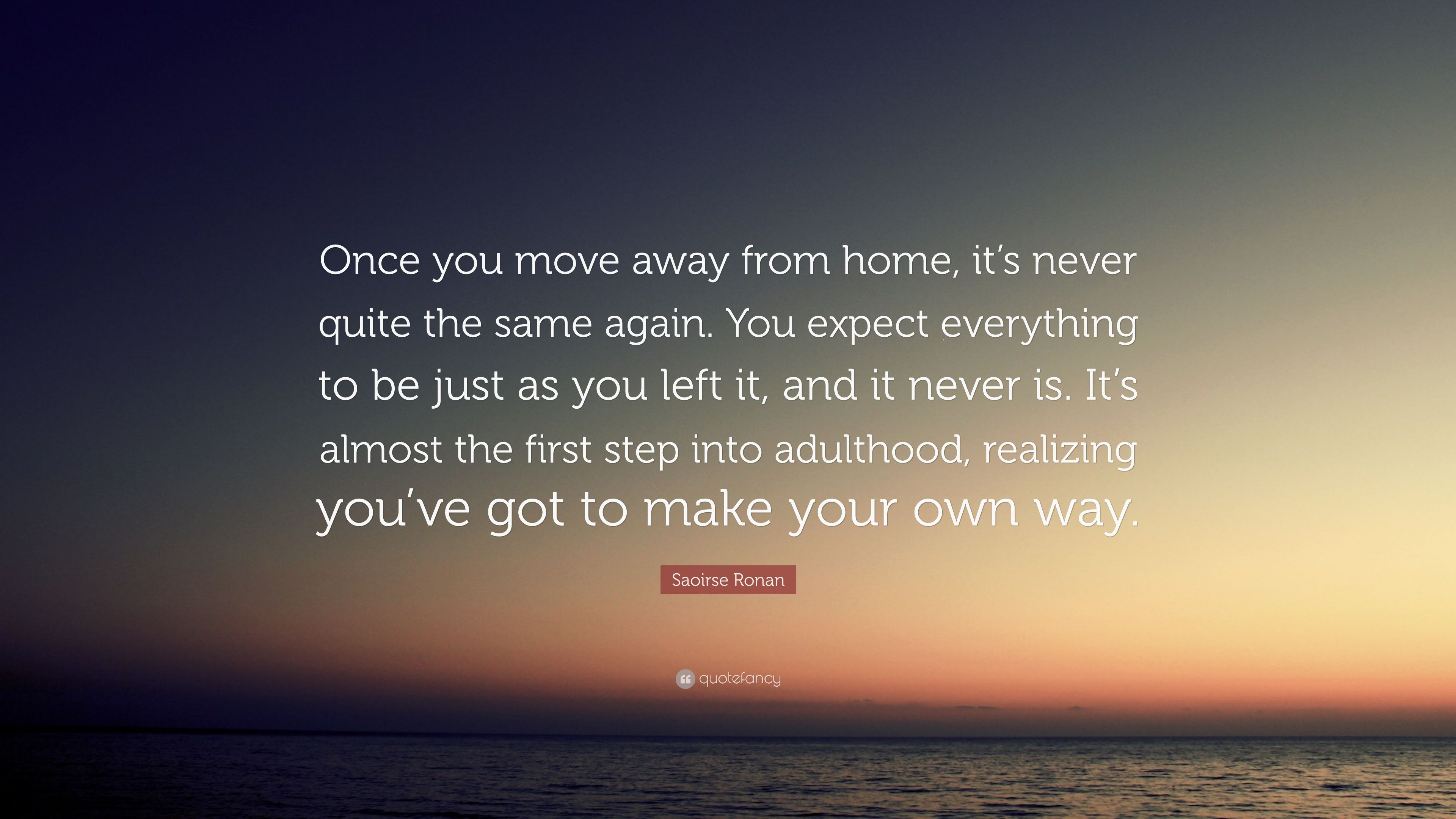 """Saoirse Ronan Quote: """"Once you move away from home, it\'s ..."""