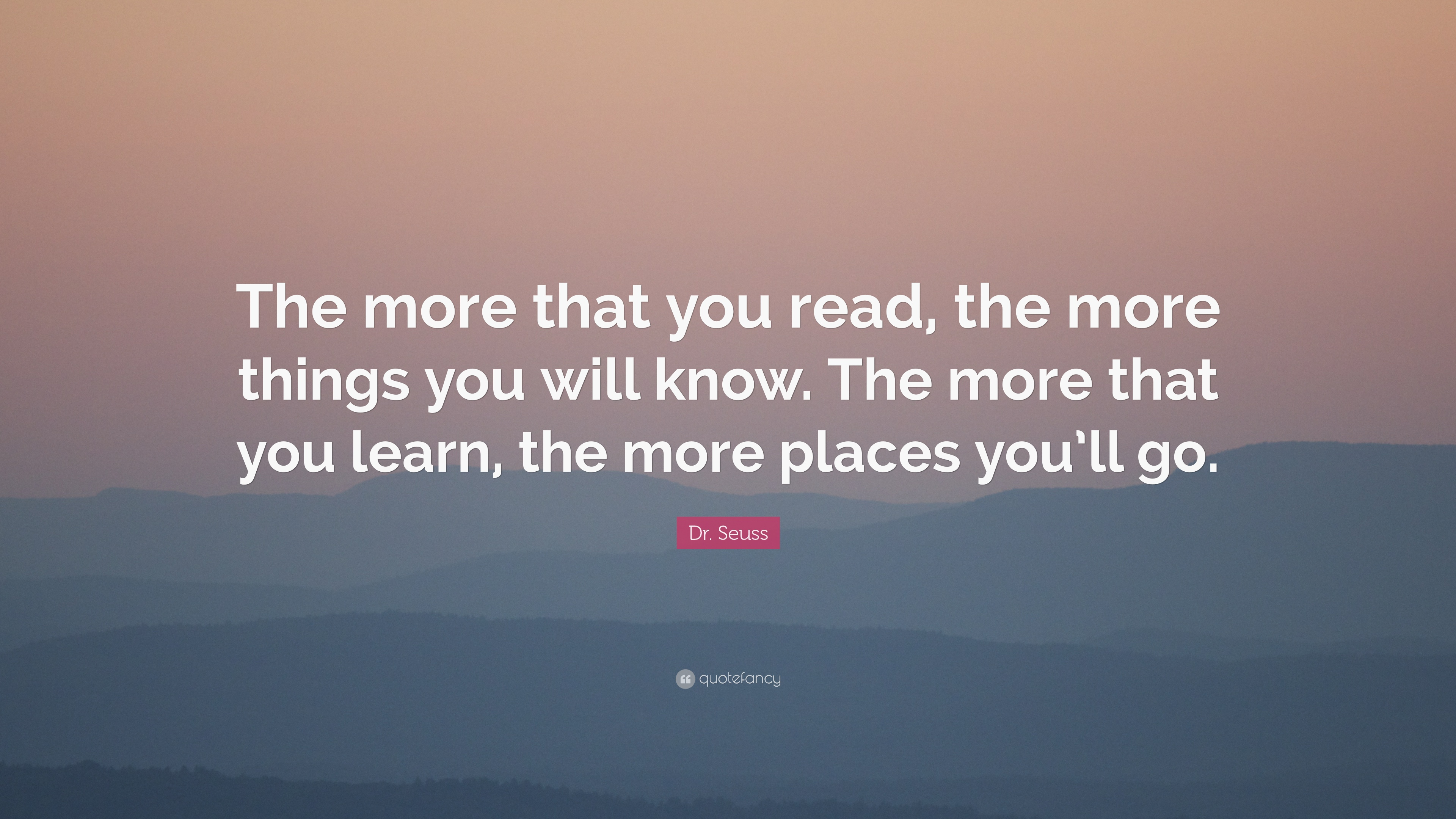 """Dr. Seuss Quote: """"The More That You Read, The More Things"""