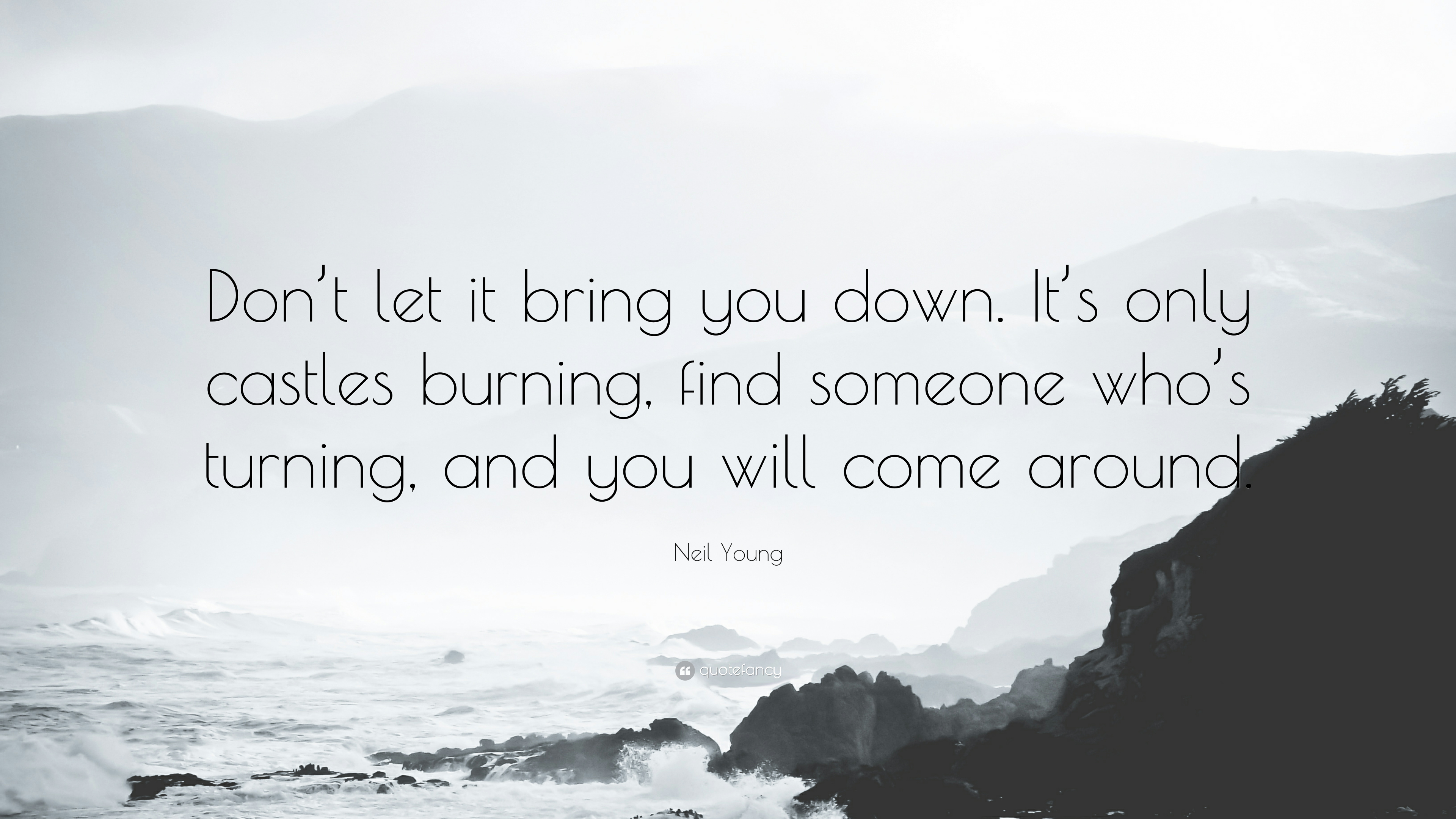 Neil Young Quote Dont Let It Bring You Down Its Only Castles