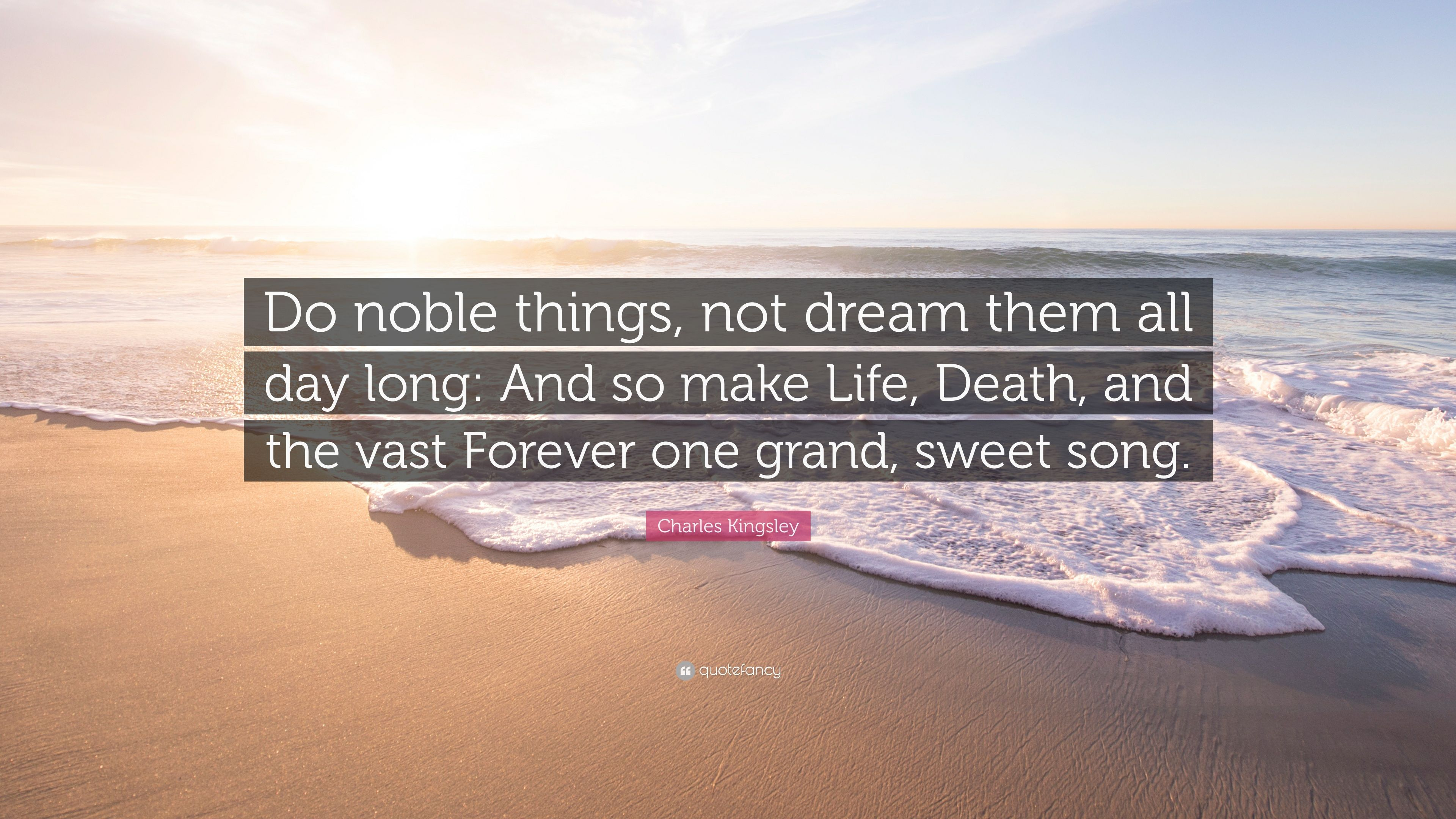 Charles Kingsley Quote: U201cDo Noble Things, Not Dream Them All Day Long: