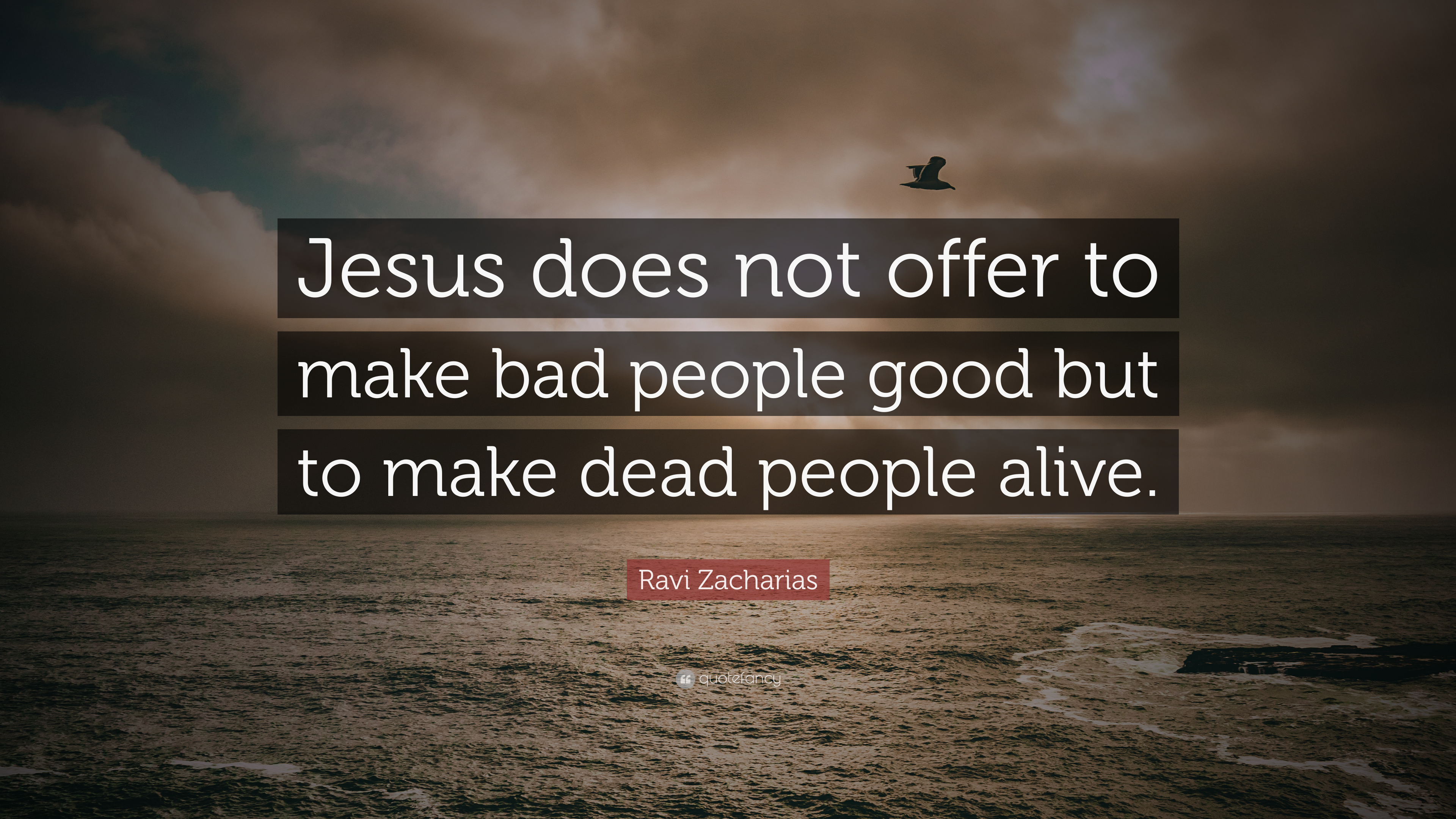 Ravi Zacharias Quote Jesus Does Not Offer To Make Bad People Good