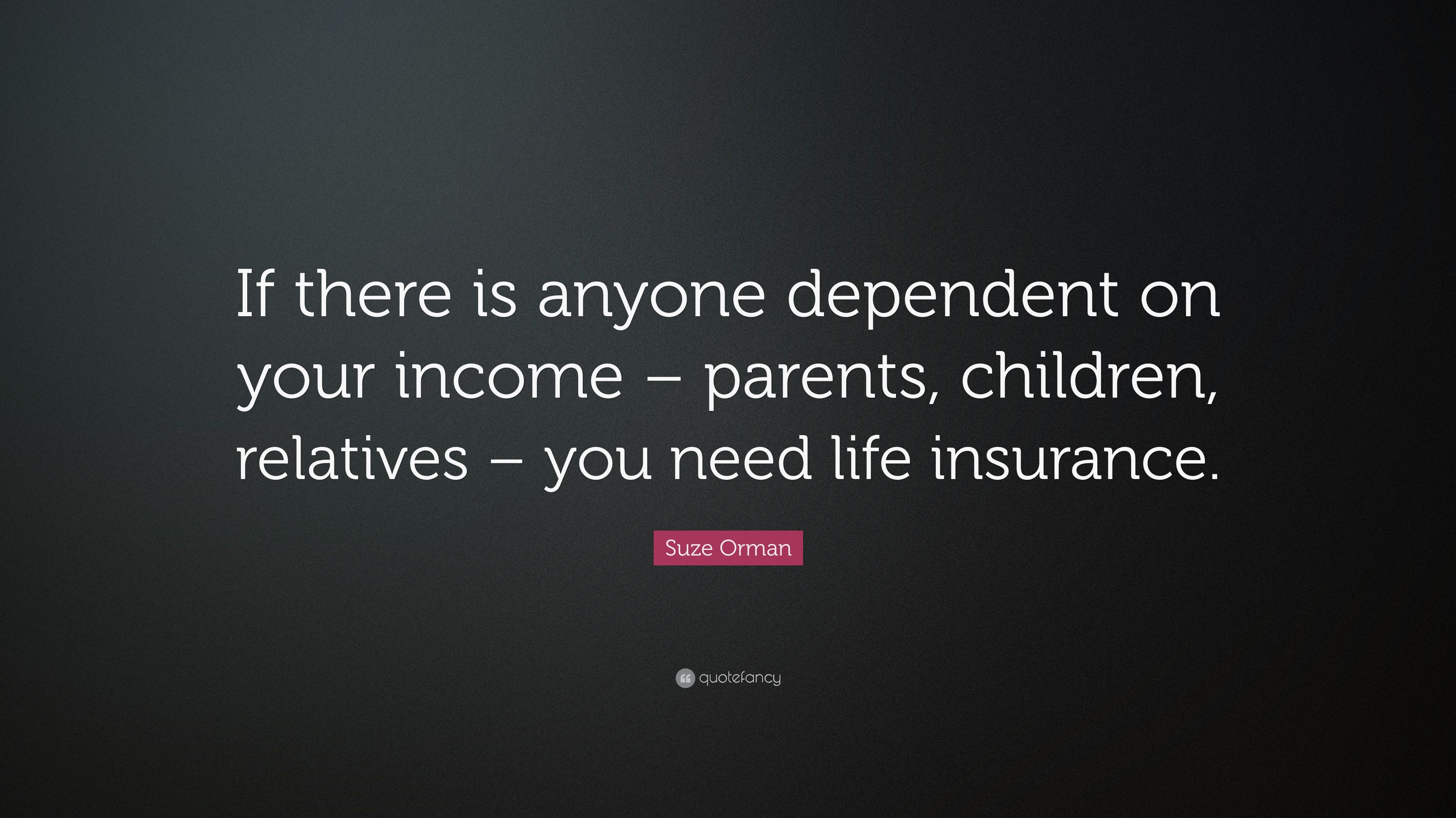 "Life Insurance Quotes For Parents Amazing Suze Orman Quote ""If There Is Anyone Dependent On Your Income"