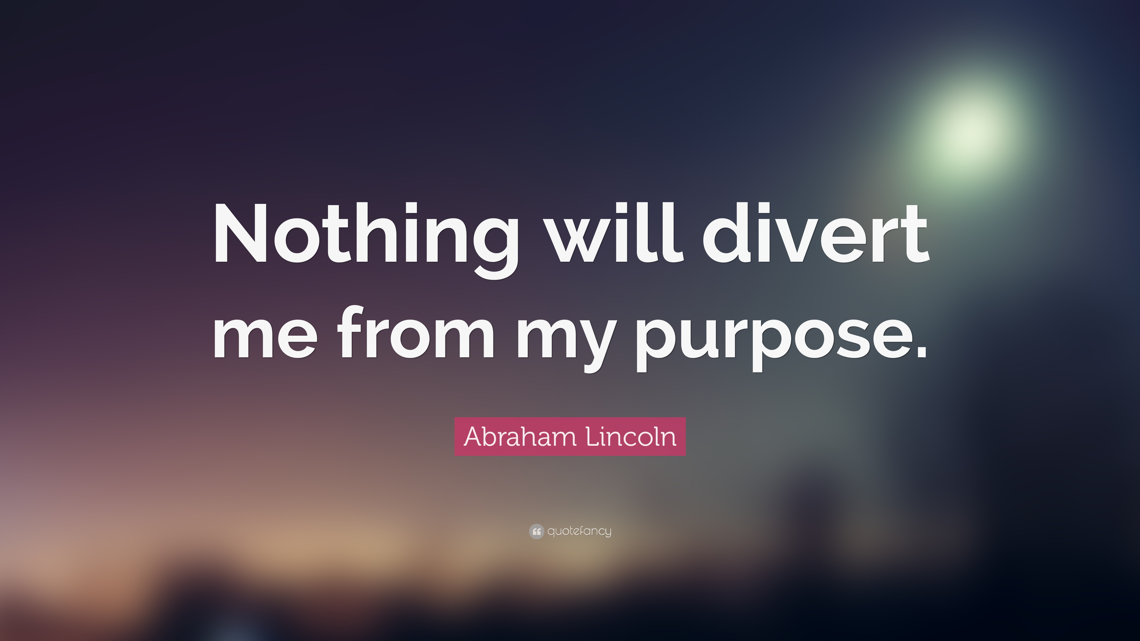 "My Purpose In Life Quotes Abraham Lincoln Quote ""Nothing Will Divert Me From My Purpose"