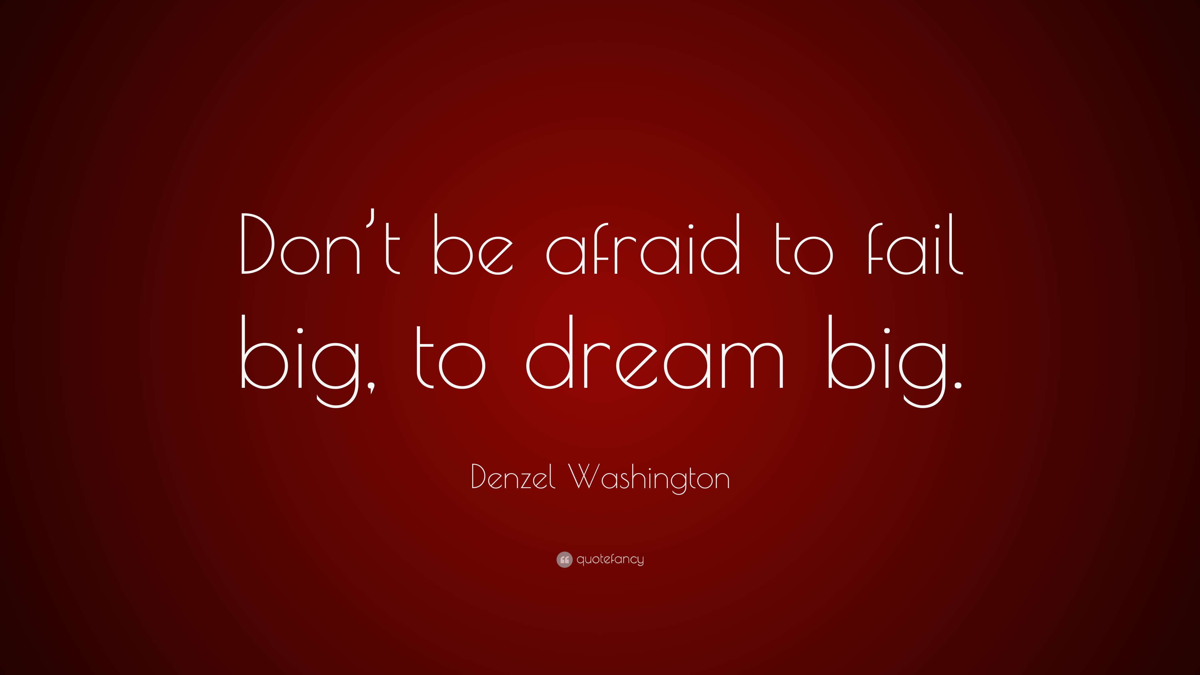 "Denzel Washington Quotes Denzel Washington Quote ""Don't Be Afraid To Fail Big To Dream"