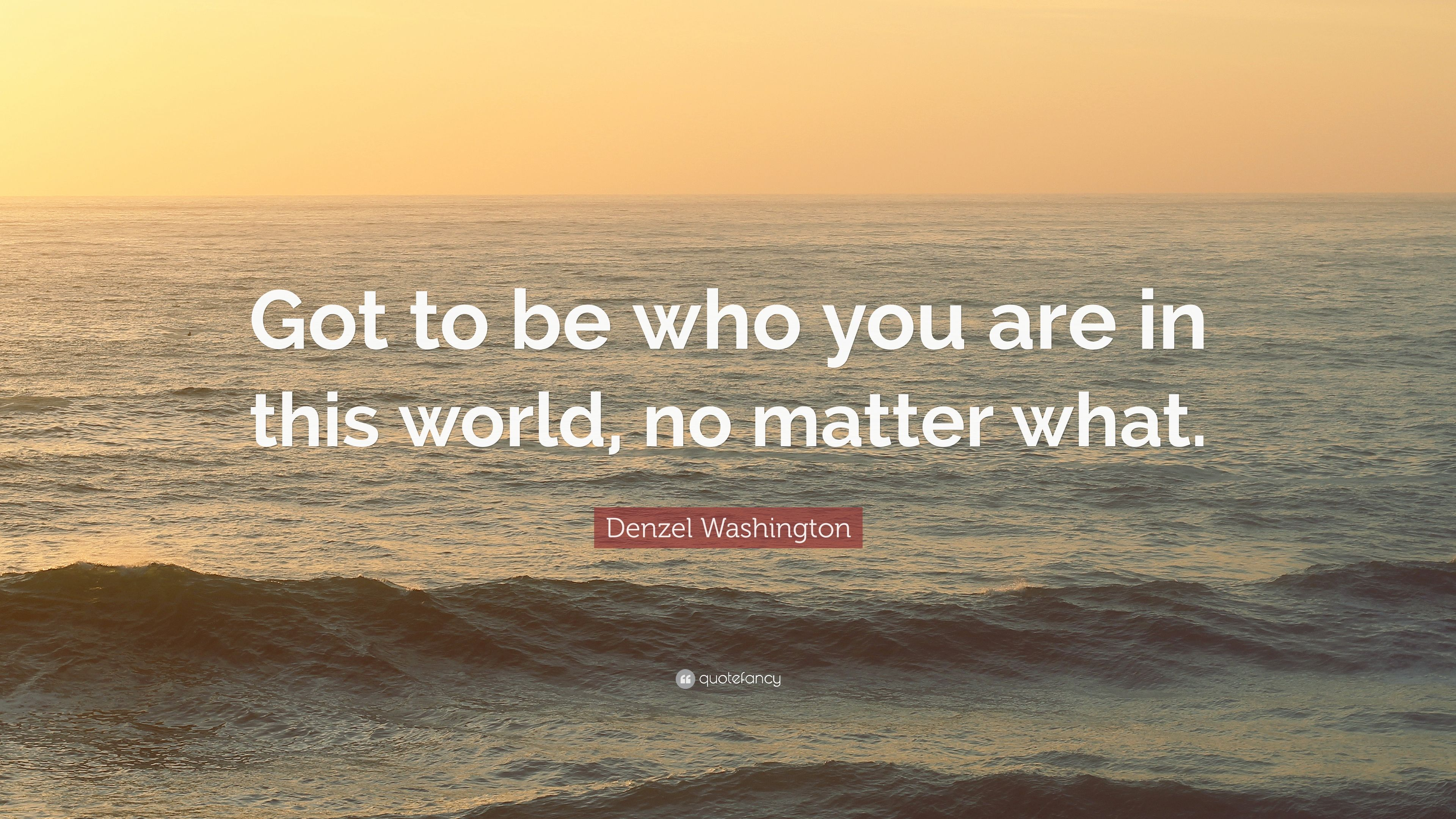 "Denzel Washington Quotes Denzel Washington Quote ""Got To Be Who You Are In This World No"